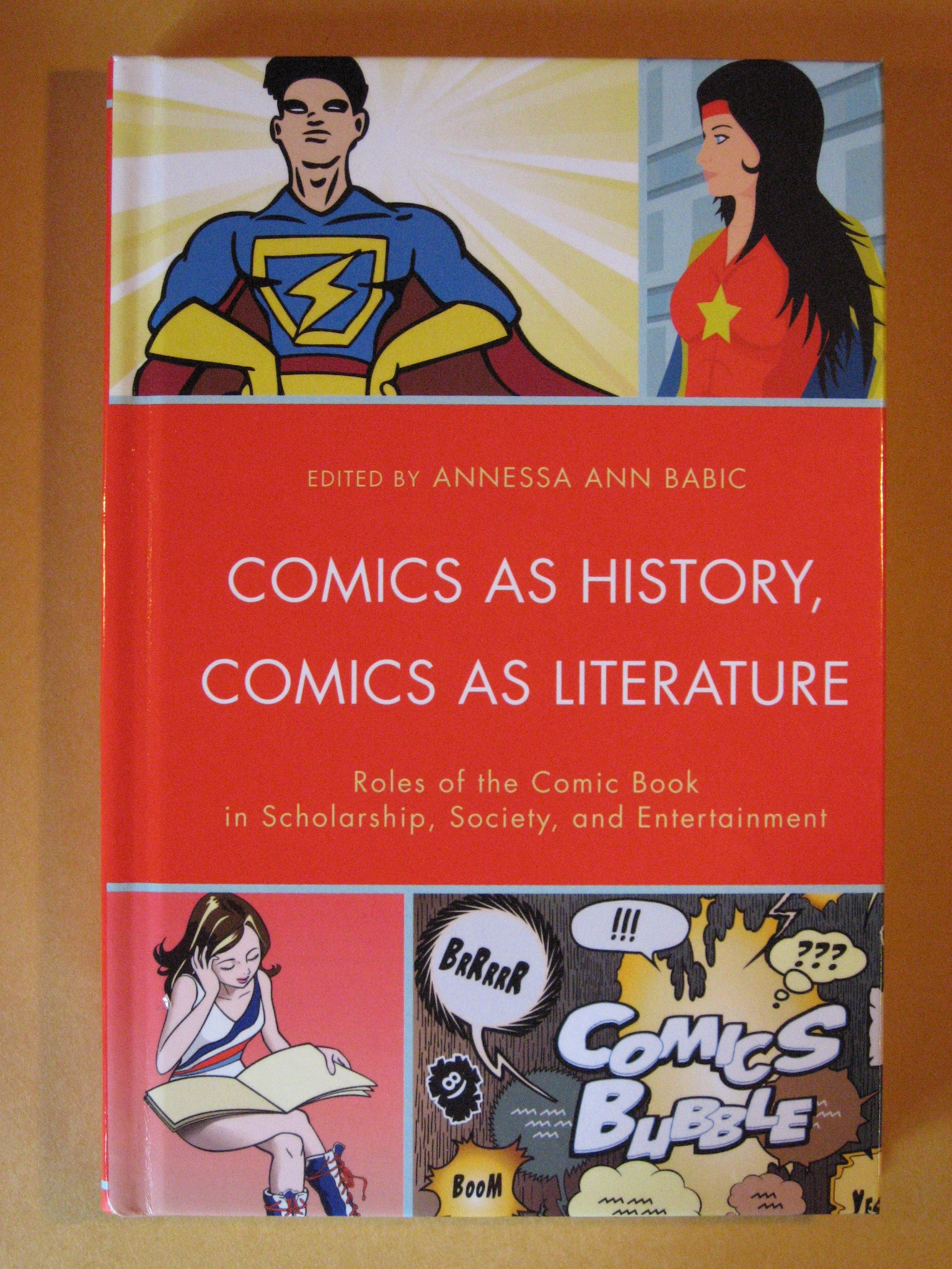 Comics as History, Comics as Literature: Roles of the Comic Book in Scholarship, Society, and Entertainment, Babic, Annessa Ann (Editor)