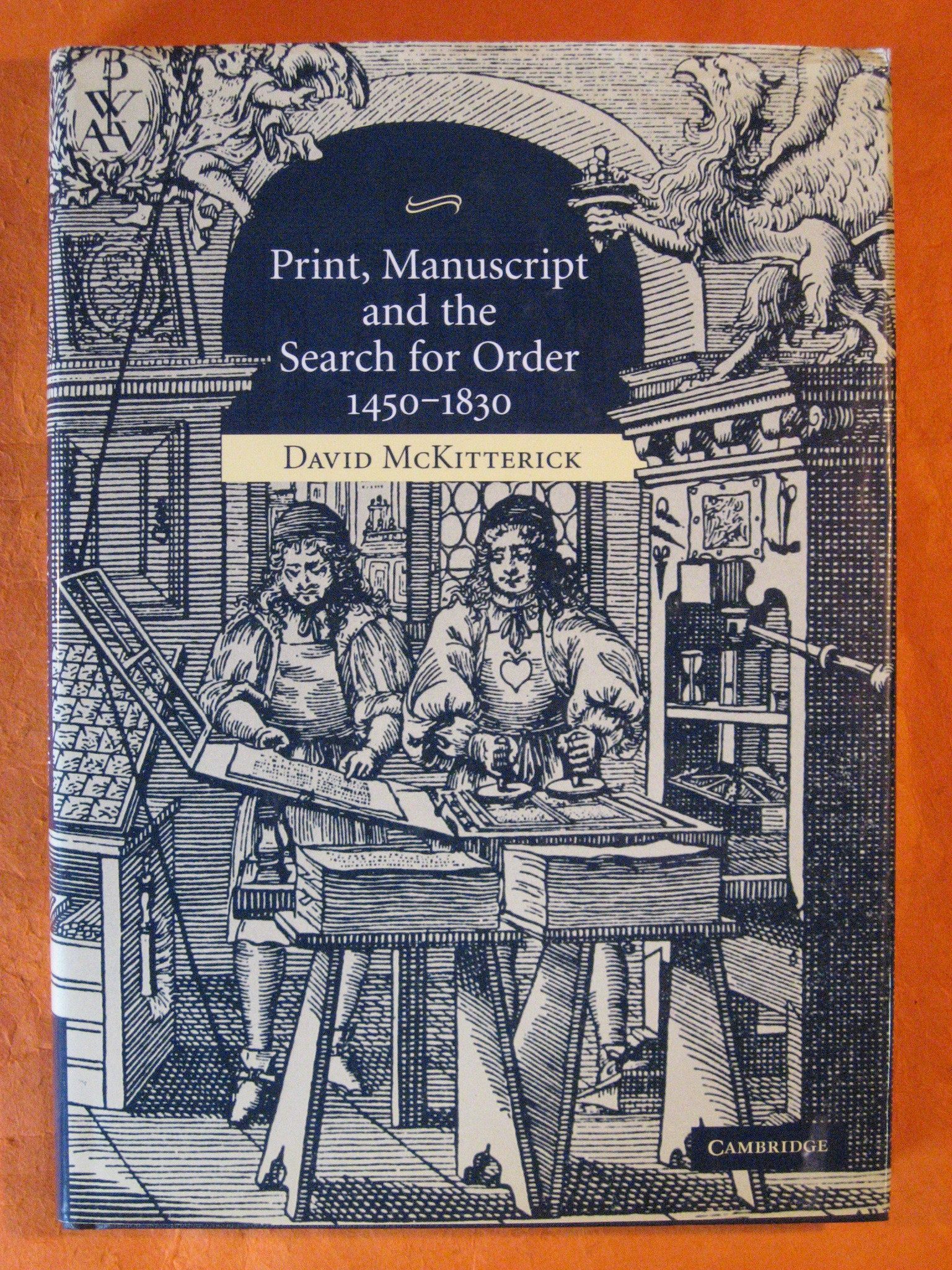 Print, Manuscript and the Search for Order, 1450-1830, McKitterick, David
