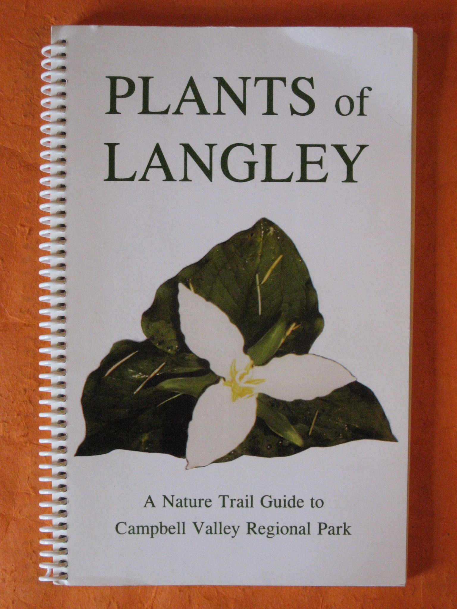 Plants of Langley: a Nature Trail Guide to Campbell Valley Regional Park, Langley Field Naturalists