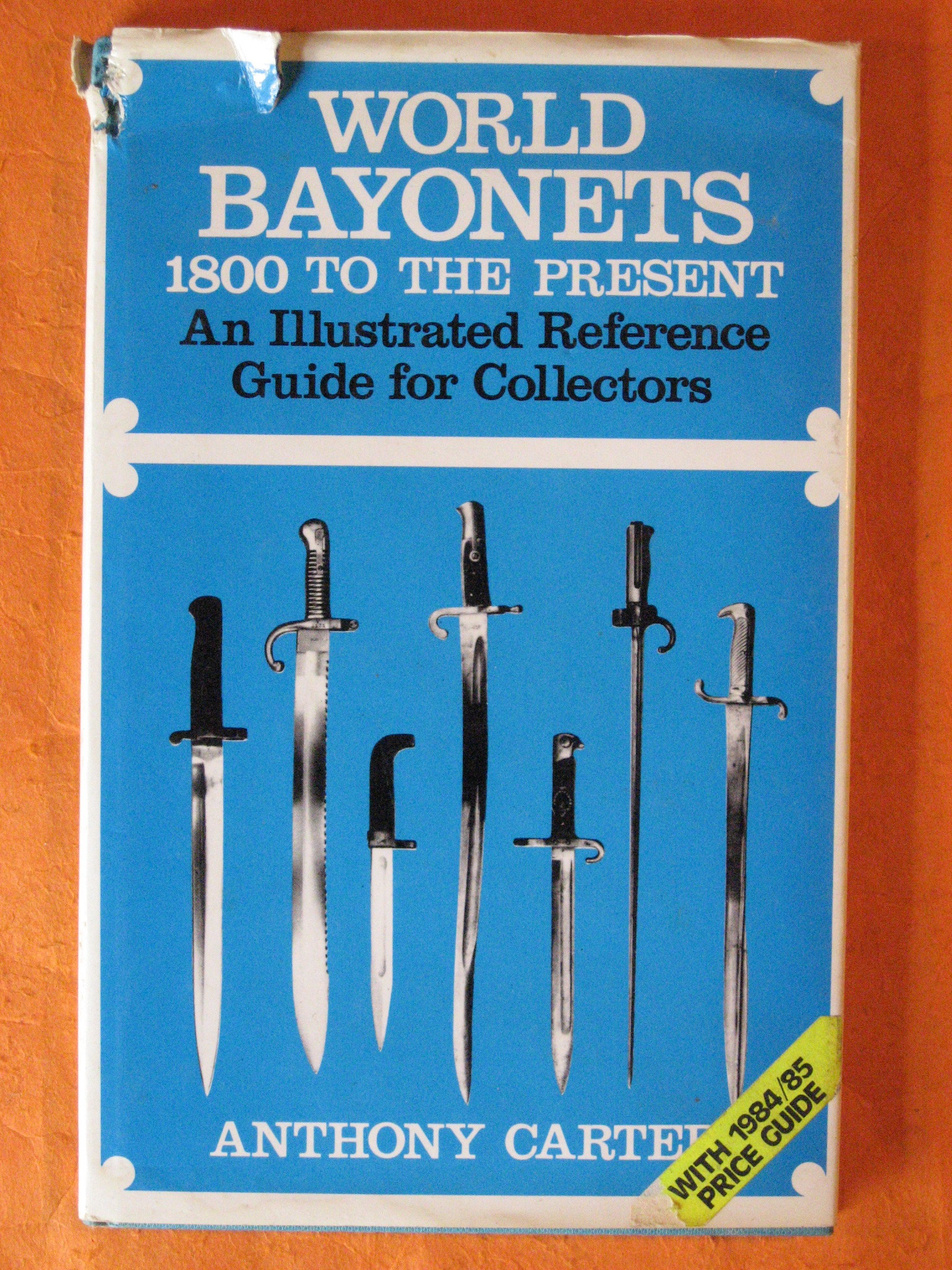 World Bayonets: Eighteen Hundred to the Present Day - An Illustrated Reference Guide for Collectors, Carter, Anthony