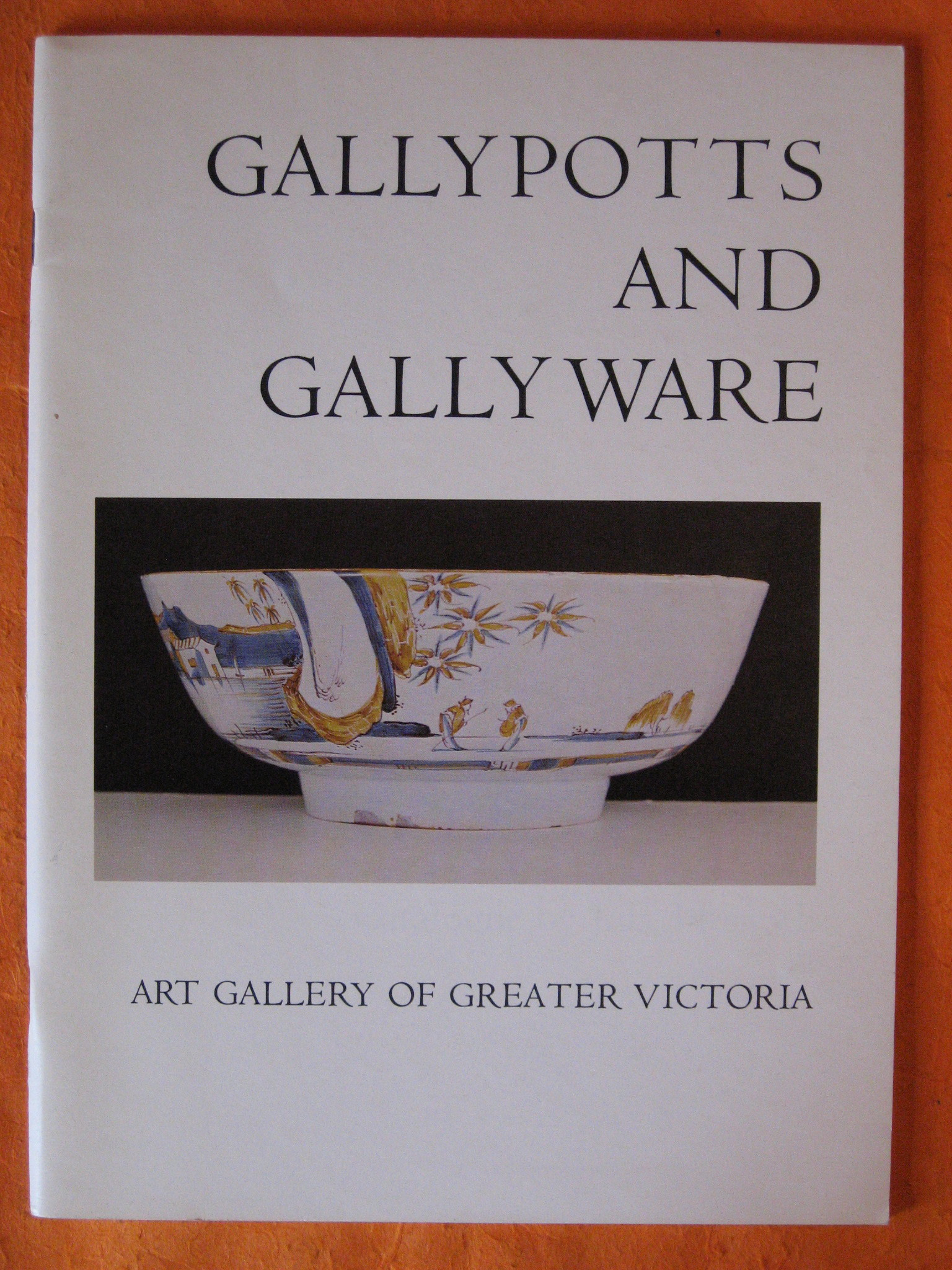 Gallypotts and gallyware: An annotated catalogue of an exhibition of seventeenth and eighteenth century English delftware, Victoria, fall 1979, Horvath, J.E.