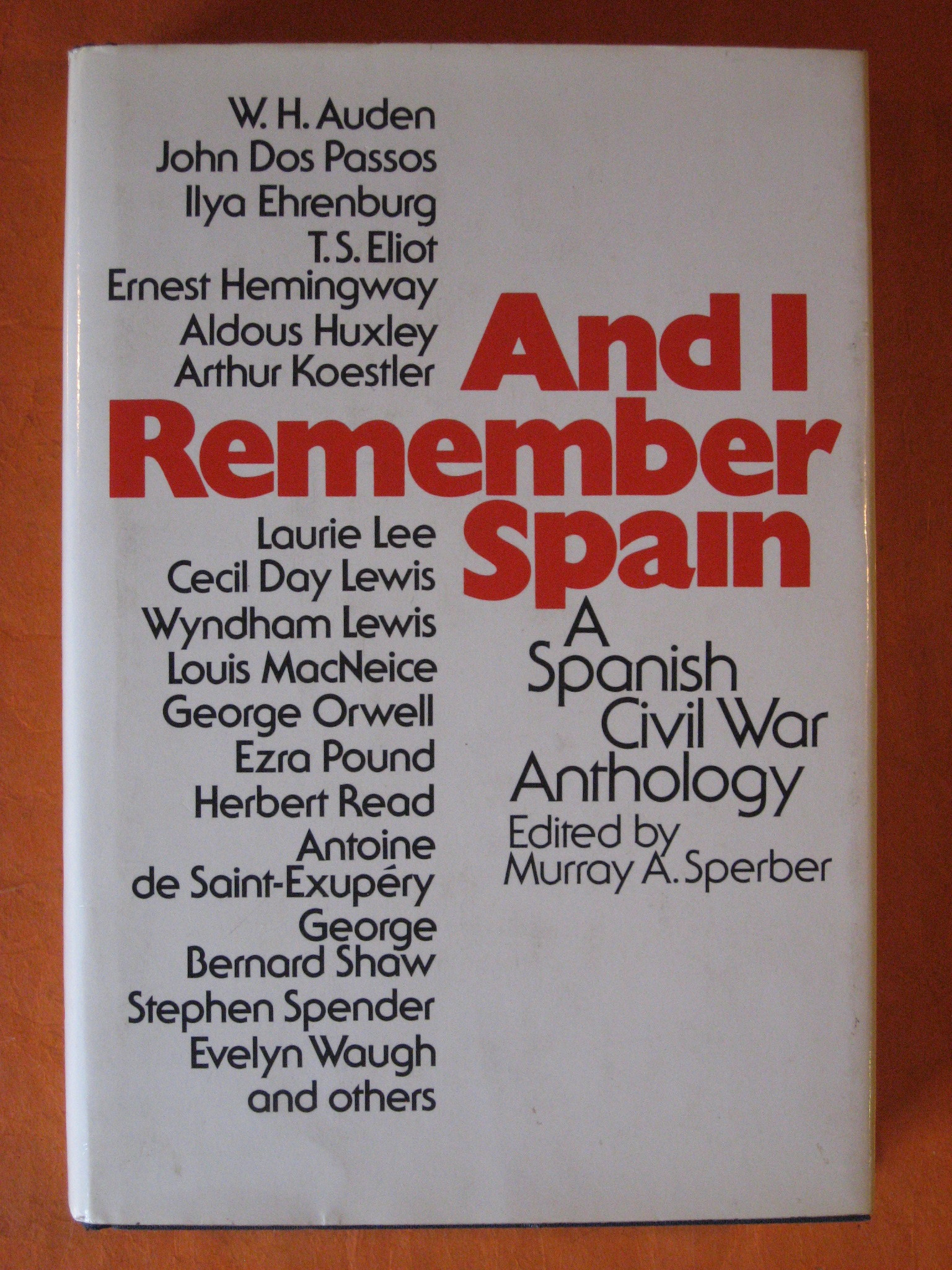 And I Remember Spain:  A Spanish Civil War Anthology, Sperber, Murray A. (ed.) Suden W.H. ; Dos Passos, John; Ehrenburg, Ilya;  Eliot, T.S. ; Hemingway, Ernest; Huxley, Aldous; Koestler, Arthur; Lee, Laurie; Lewis, Cecil Day; Lewis, Whndham; MacNeice, Louis; Orwell, George; Pound, Ezra; Read, Herbert;