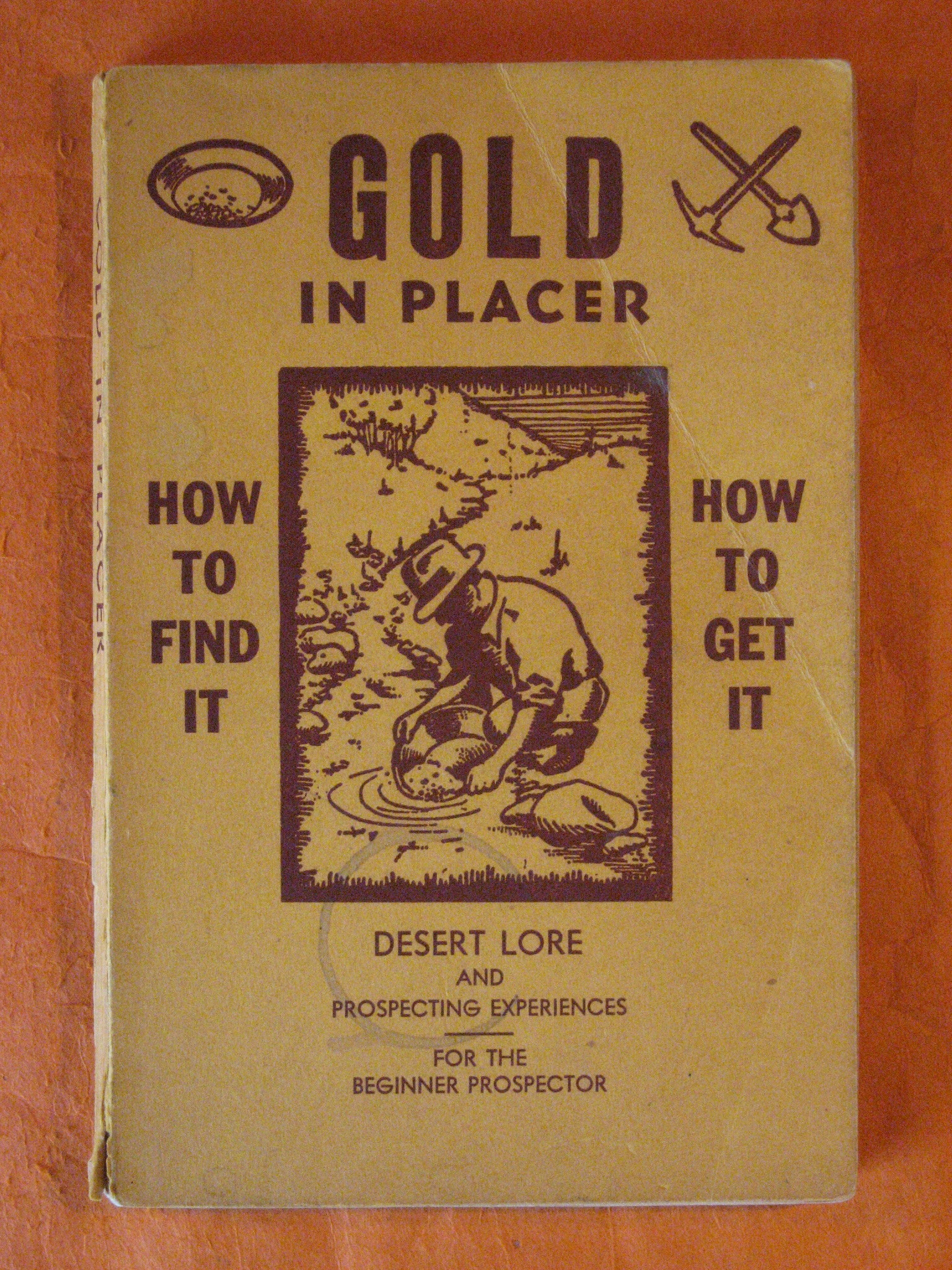 Gold in Placer:  How to Find It - How to Get It, Desert Lore and Prospecting Experiences for the Beginner Prospector, Douglas, Jack