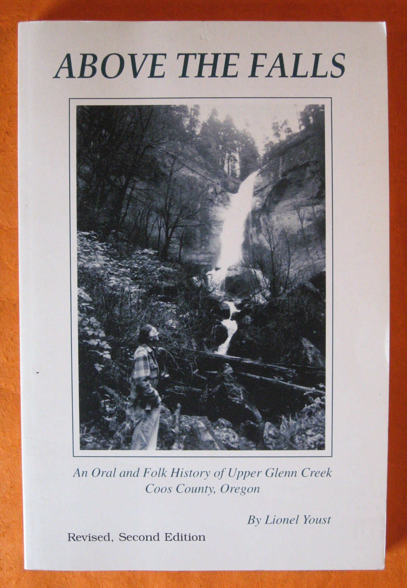 Above the Falls: An Oral and Folk History of Upper Glenn Creek, Coos County, Oregon, Youst, Lionel