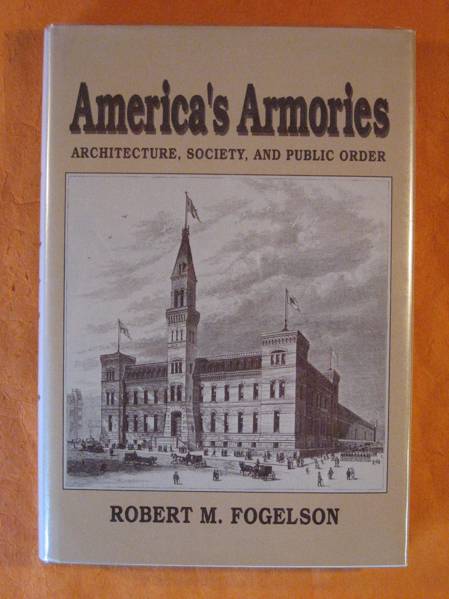 America's Armories: Architecture, Society, and Public Order, Fogelson, Robert M.