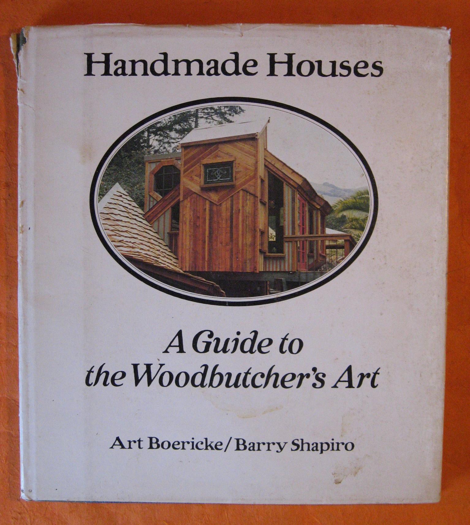 Handmade Houses: A Guide to the Woodbutcher's Art, Art Boericke; Barry Shapiro