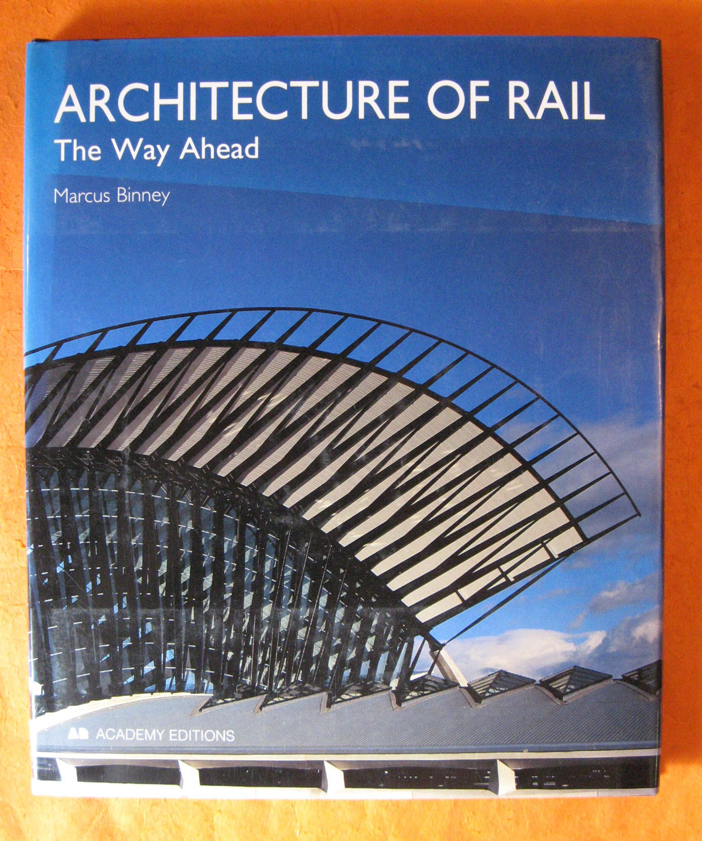 Architecture of Rail: The Way Ahead., Binney, Marcus