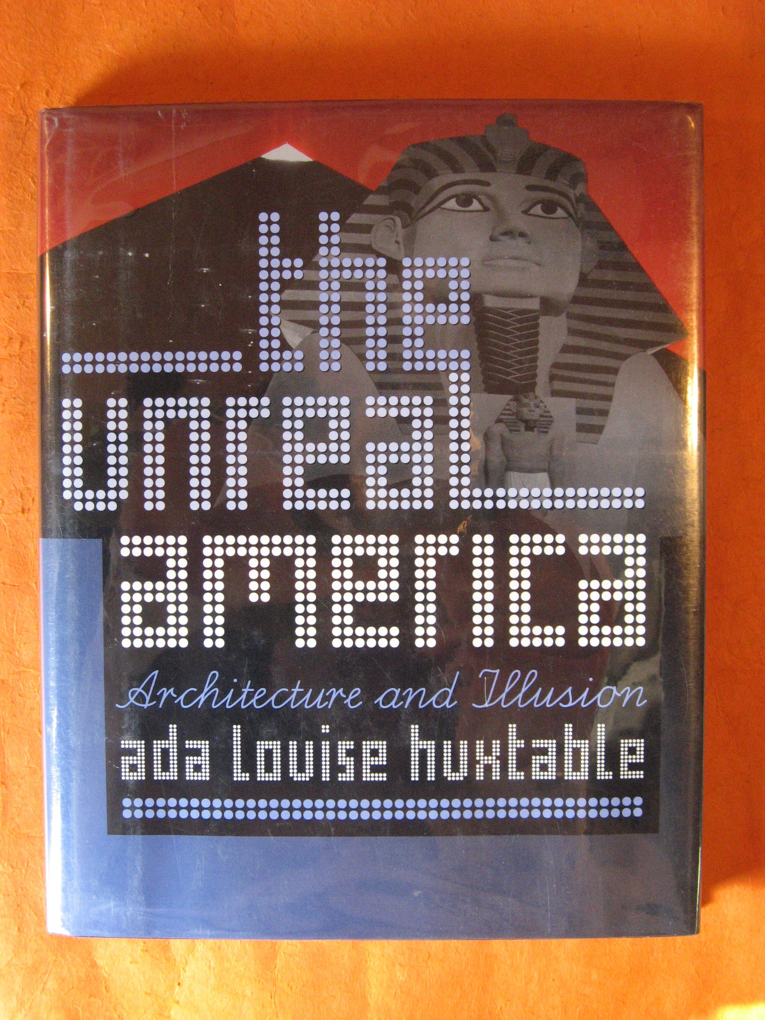 The Unreal America: Architecture and Illusion, Huxtable, Ada Louise