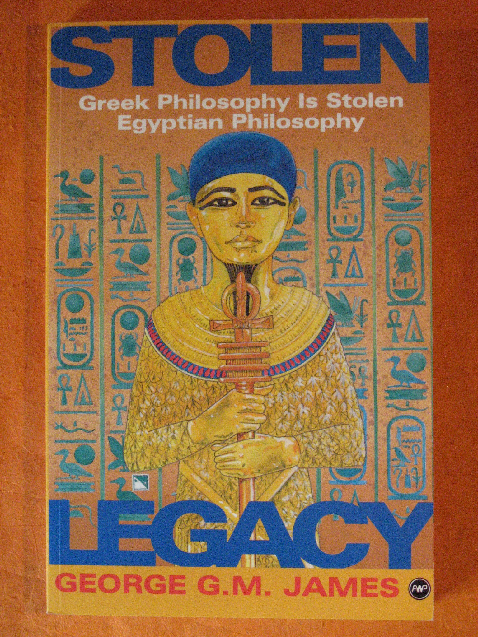 Stolen Legacy: Greek Philosophy is Stolen Egyptian Philosophy, James, George G. M.