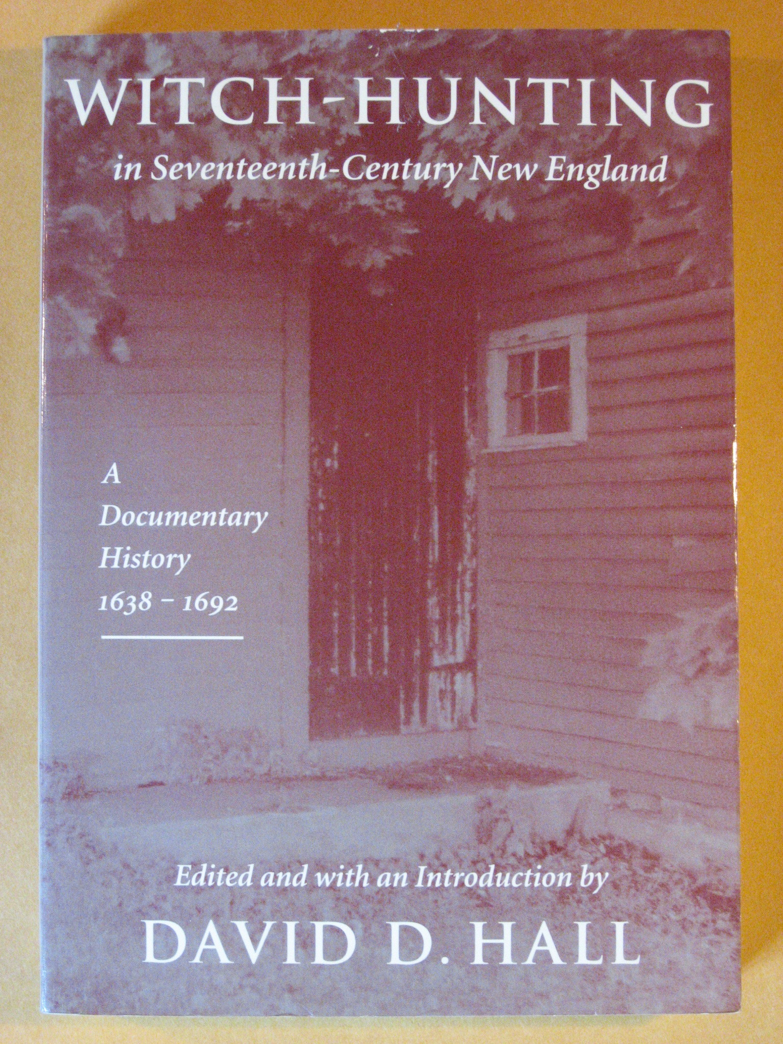 Witch-Hunting In Seventeenth-Century New England: A Documentary History, 1638-1693, Hall, David D.