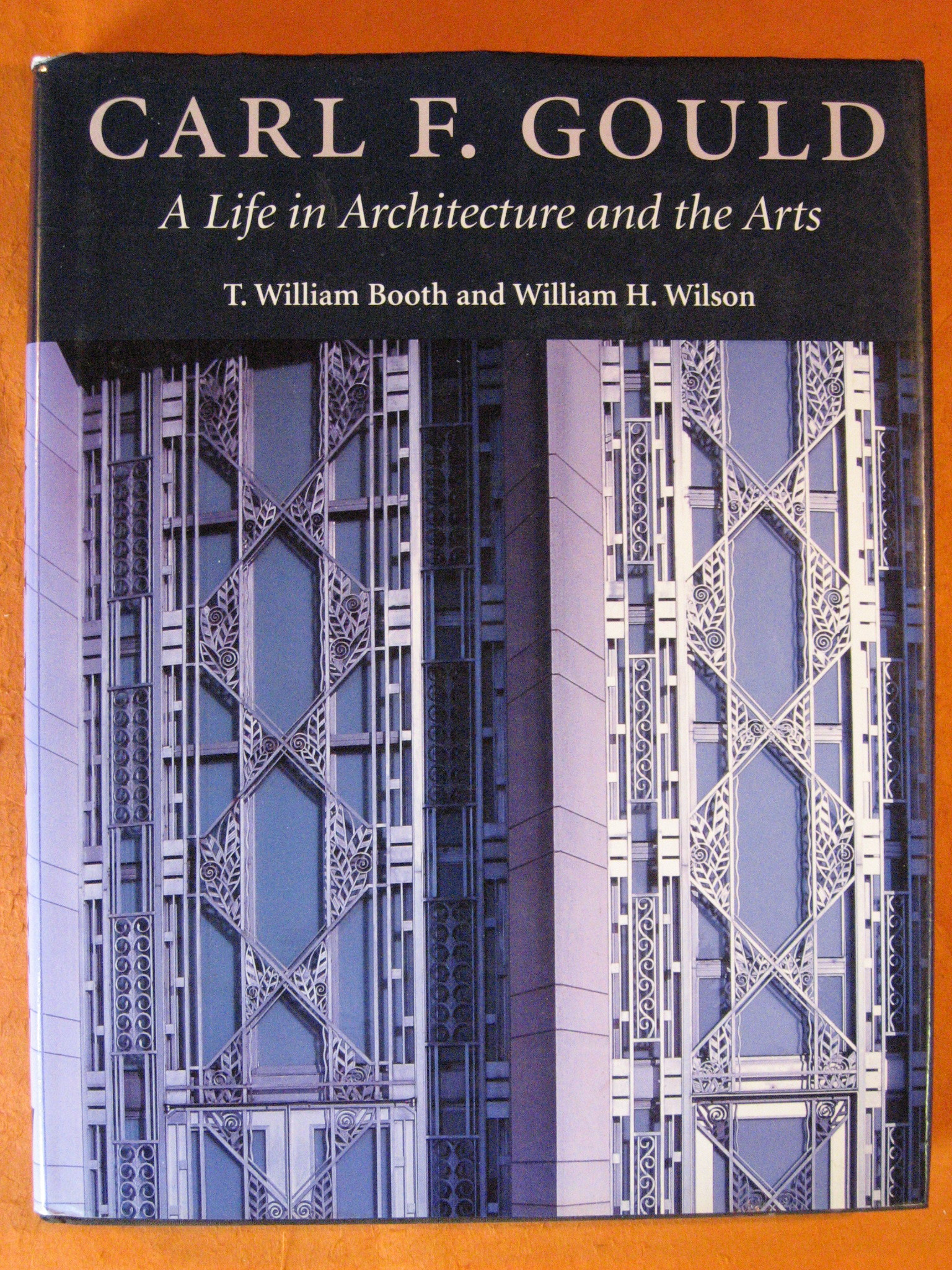 Carl F. Gould: A Life in Architecture and the Arts, Booth, T. William; Wilson, William H.