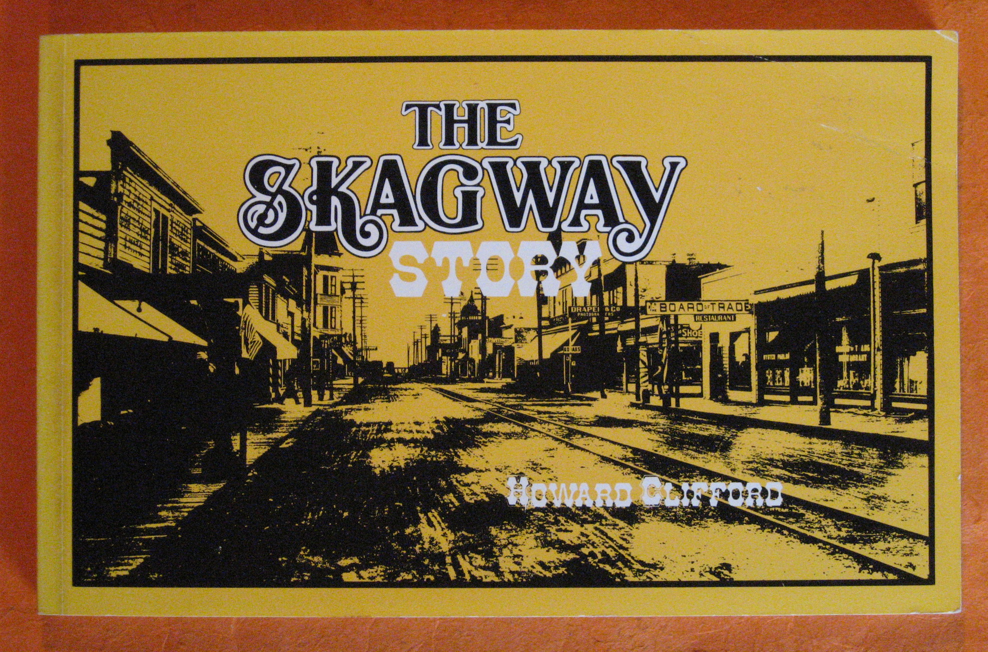 The Skagway Story, Howard Clifford