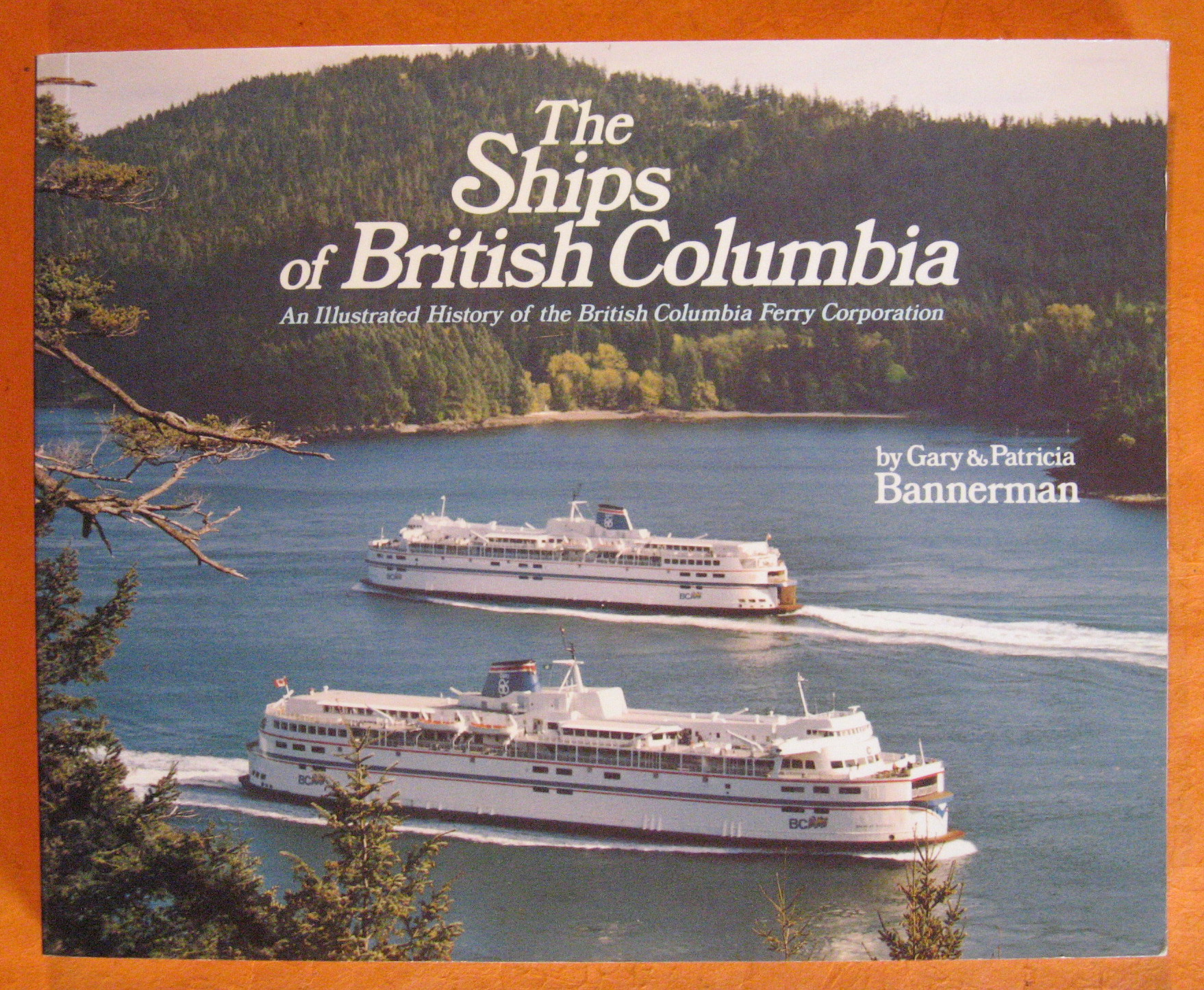 The Ships of British Columbia: An Illustrated History of the British Columbia Ferry Corporation, Bannerman, Gary