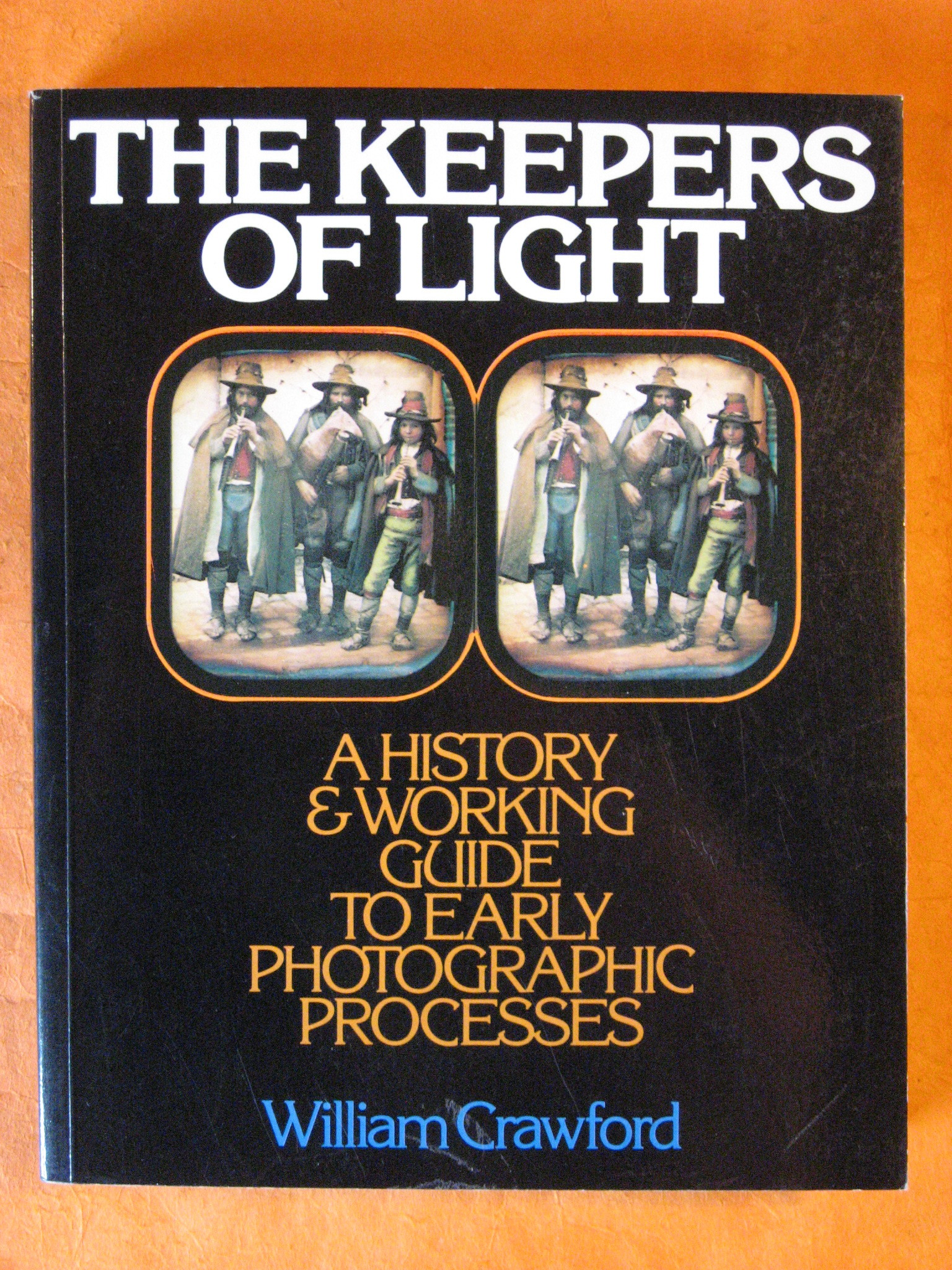The Keepers of Light: A History and Working Guide to Early Photographic Processes, Crawford, William