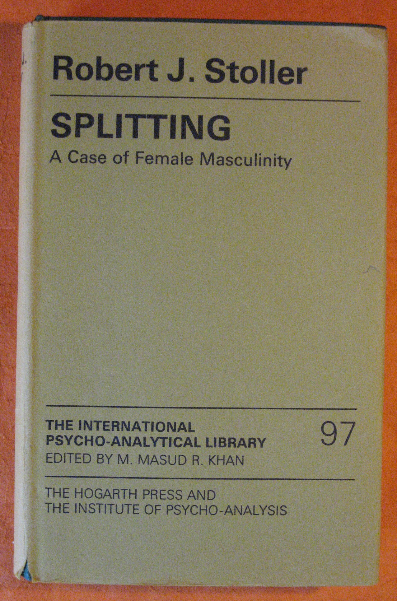 Splitting: Case of Female Masculinity (International Psycho-Analysis Library No. 97), Stoller, Robert J.