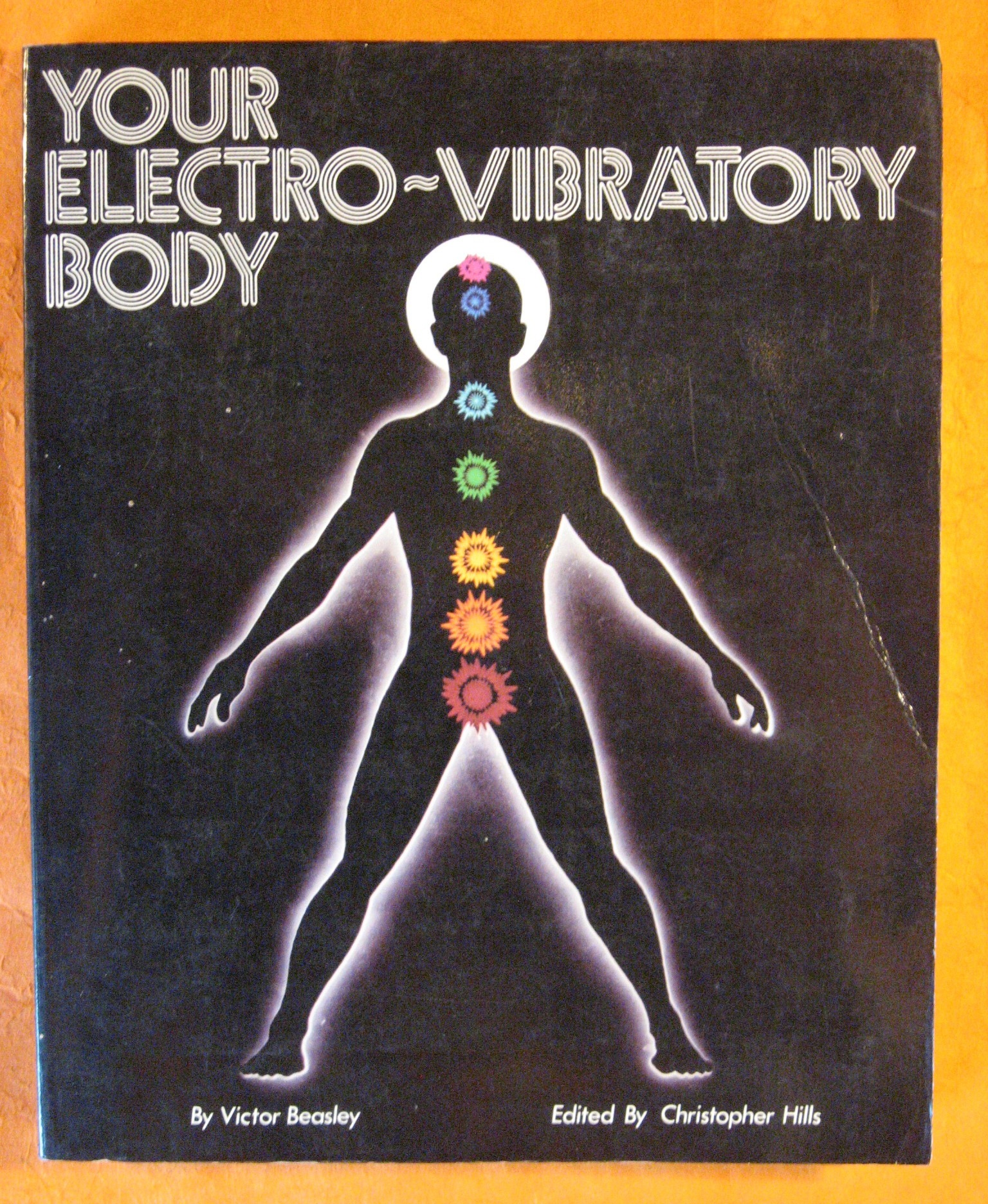 Your Electro-Vibratory Body: A Study of the Life Force As Electro-Vibratory Phenomena (Volume One of The Supersensitive Life of Man), Beasley, Victor R.