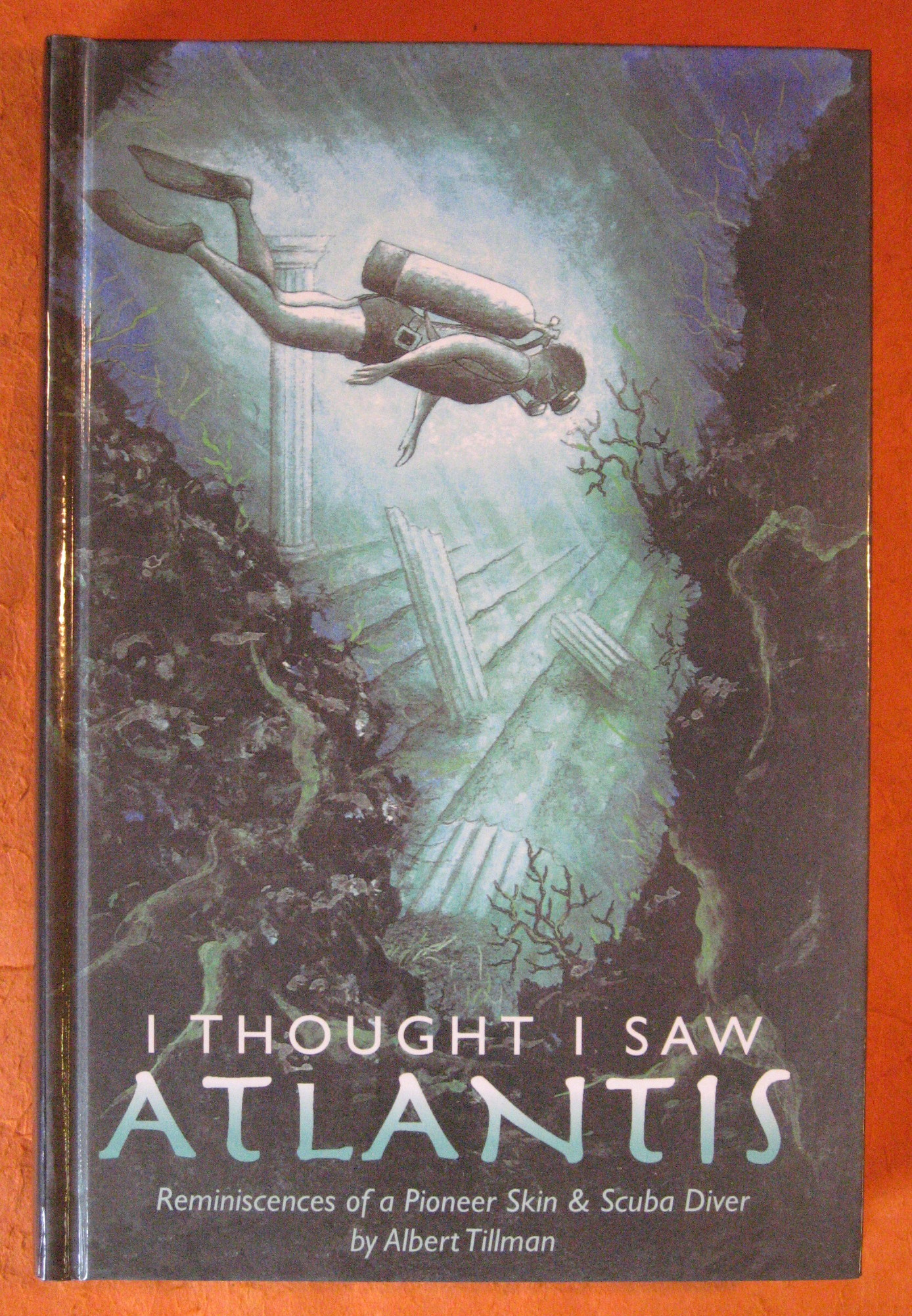 I Thought I Saw Atlantis: Reminiscences of a Pioneer Skin and Scuba Dive, Tillman, Albert