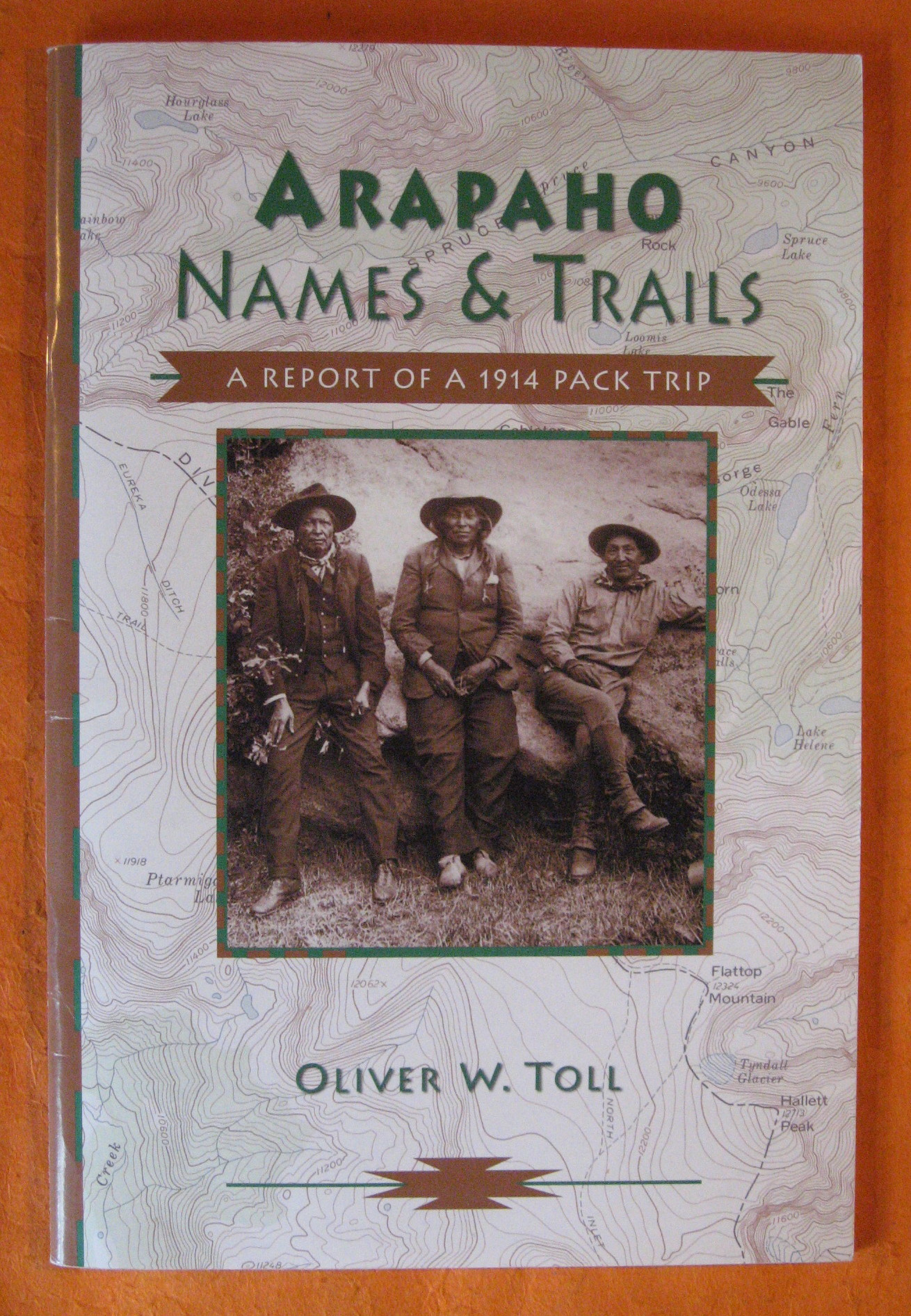 Arapaho Names & Trails. A Report of a 1914 Pack Trip, Toll, Oliver W.