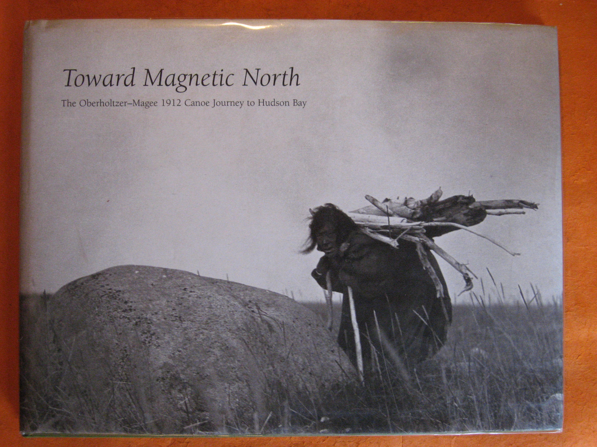 Toward Magnetic North: The Oberholtzer-Magee 1912 Canoe Journey to Hudson Bay, Oberholtzer, Ernest C.