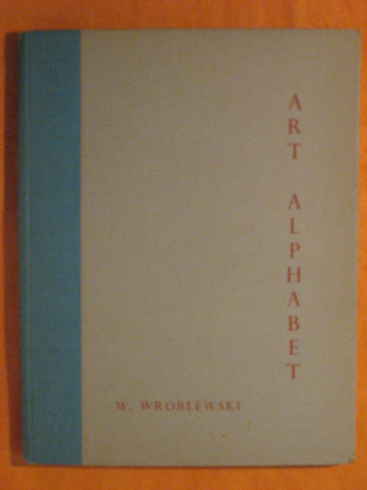 Art Alphabet and Its Relation to Cosmic Principles, Wroblewski, W.