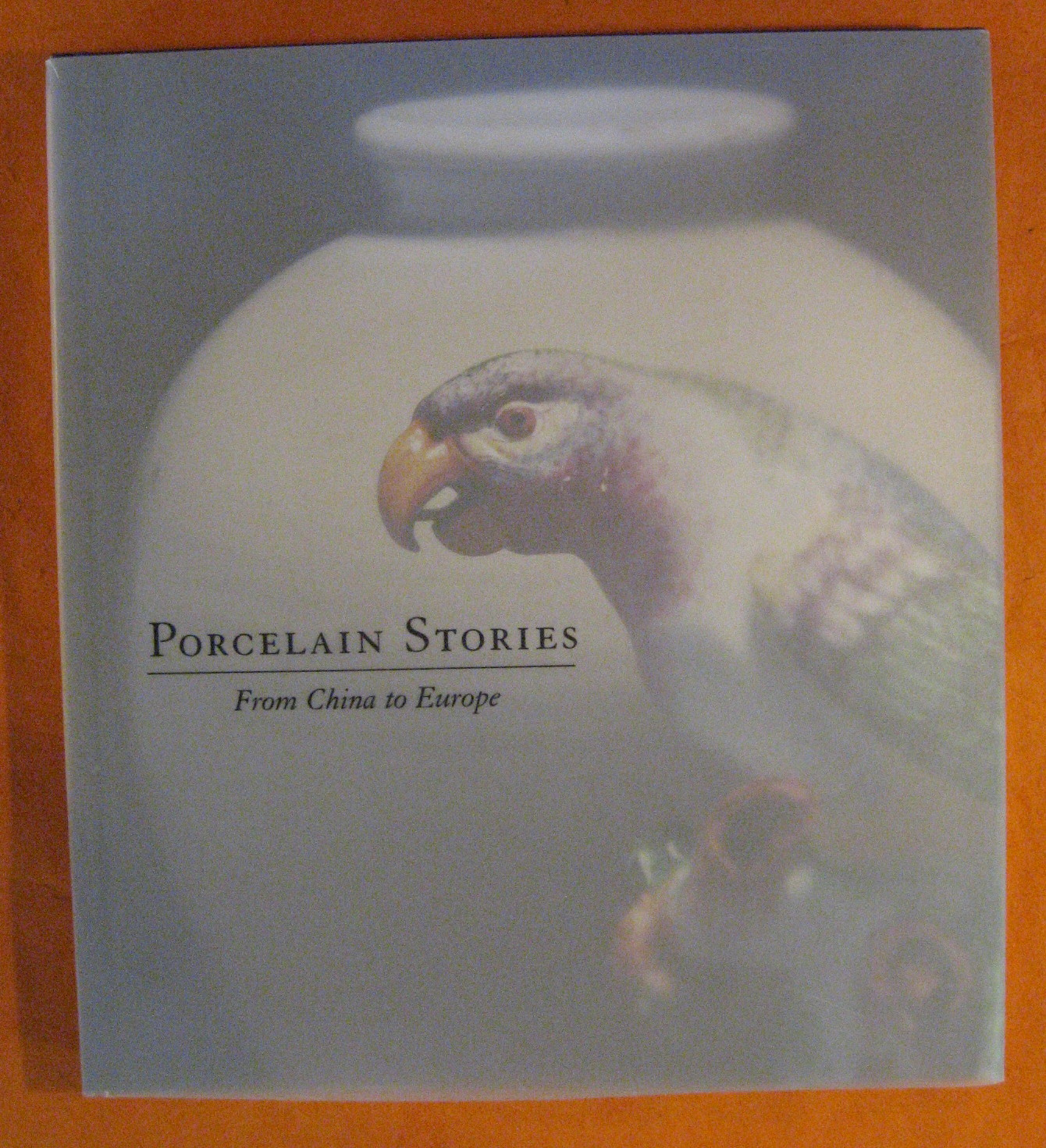 Porcelain Stories: From China to Europe, Emerson, Julie ; Jennifer Chen; Mimi Gardner Gates
