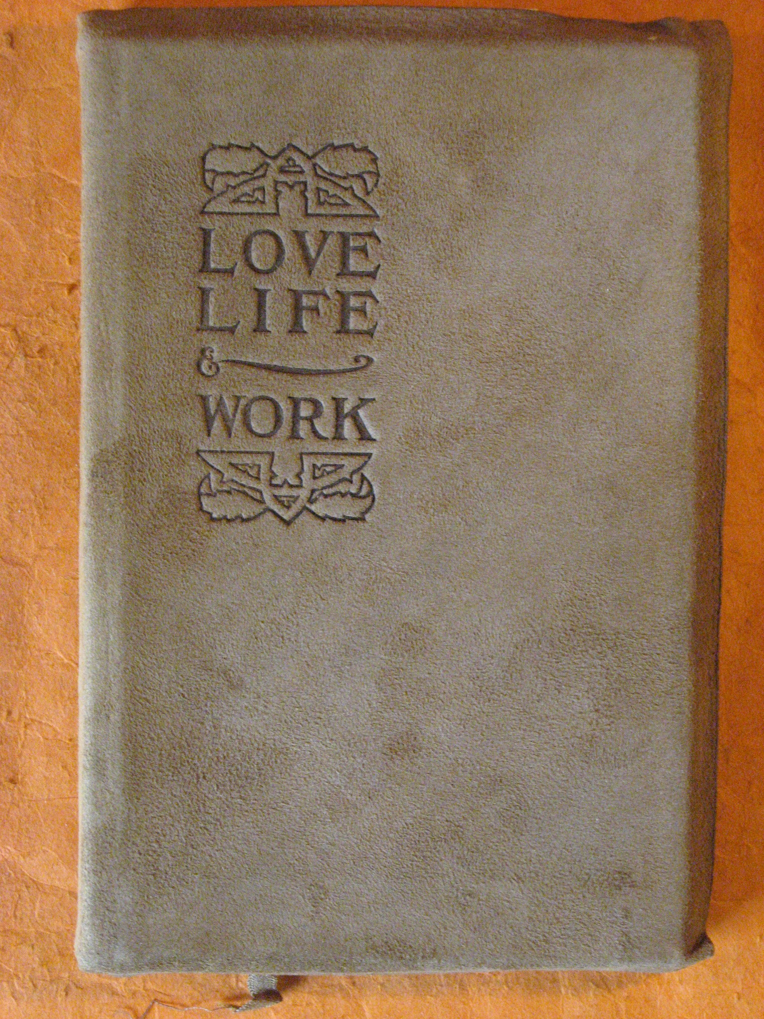 Love Life & Work:  Being a Book of Opinions Reasonably good-natured Concerning how to Attain the Highest Happiness for One's Self with the Least Possible Harm to Others, Hubbard, Elbert