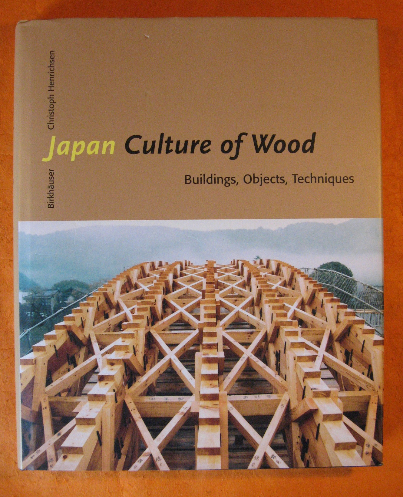 Japan Culture of Wood: Buildings, Objects,Techniques, Henrichsen, Christoph