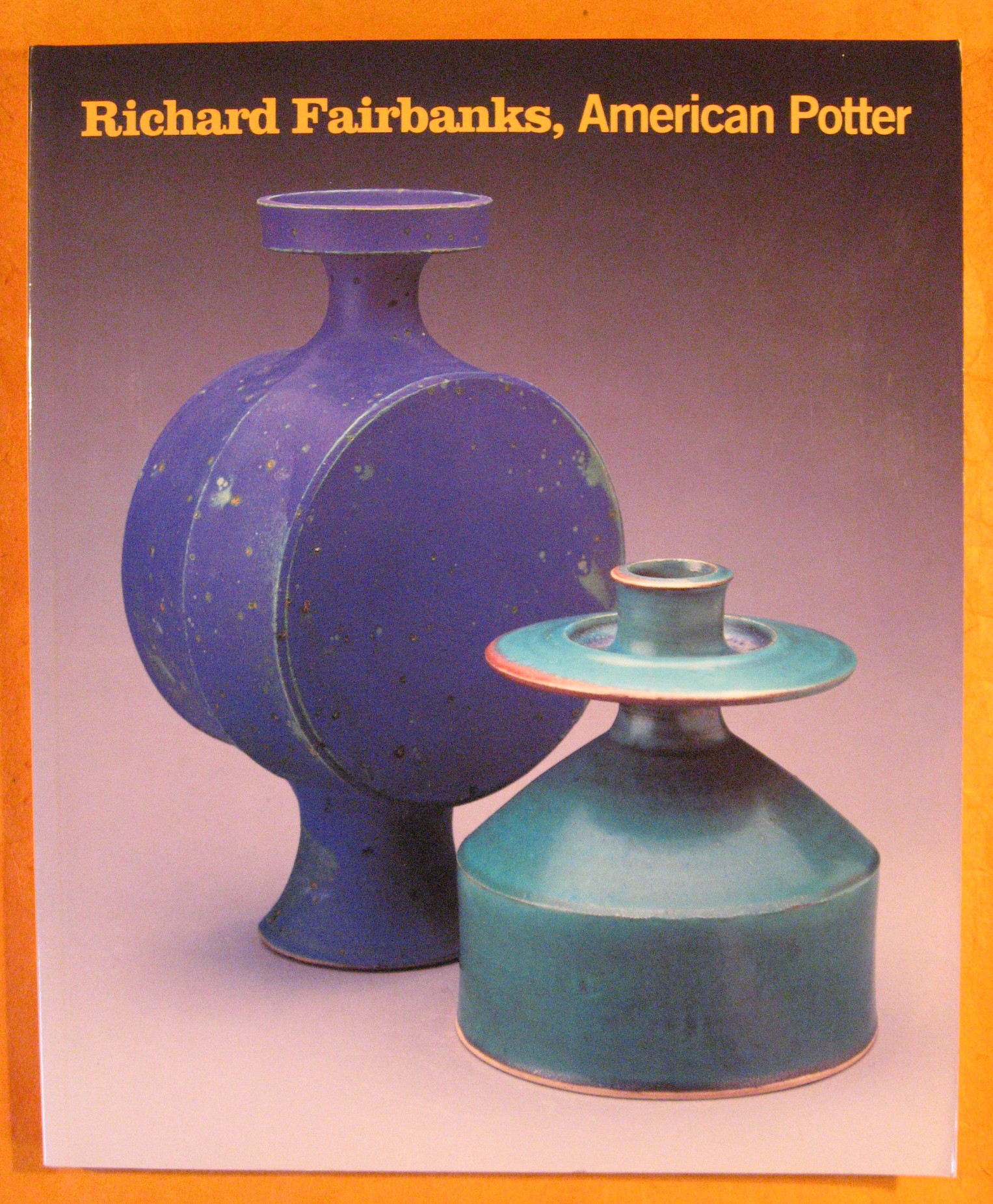 Richard Fairbanks, American Potter, Matthew Kangas; Richard Fairbanks; Aav, Marianne, Parker-Fairbanks, Dixie