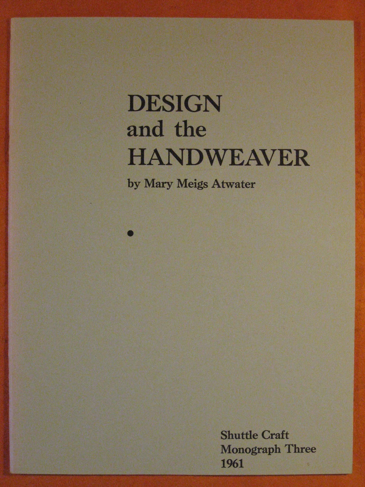 Image for Design and the Handweaver  (Shuttle Craft Monograph Three)