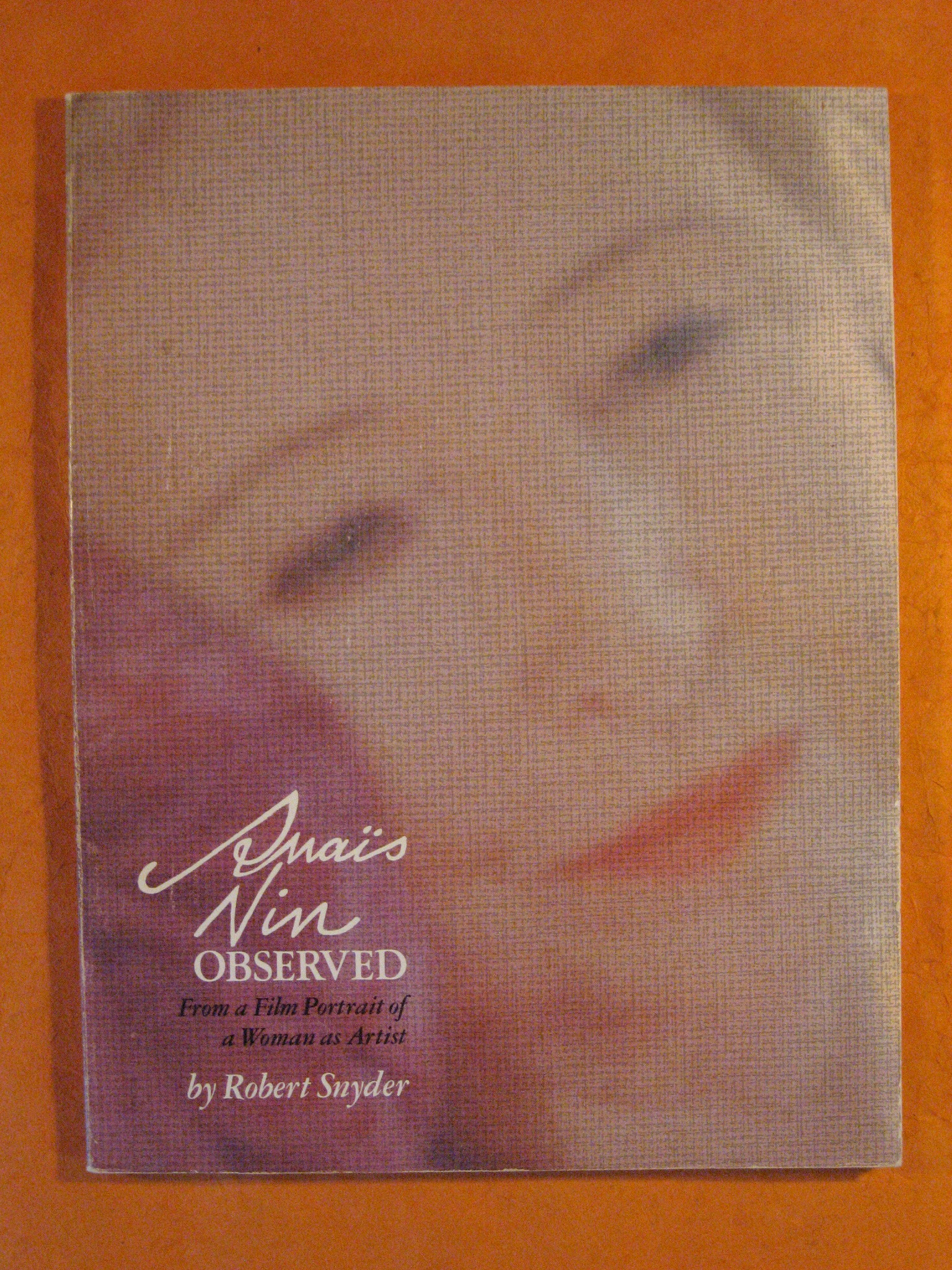 Anais Nin Observed: From a Film Portrait of a Woman As Artist, Snyder, Robert
