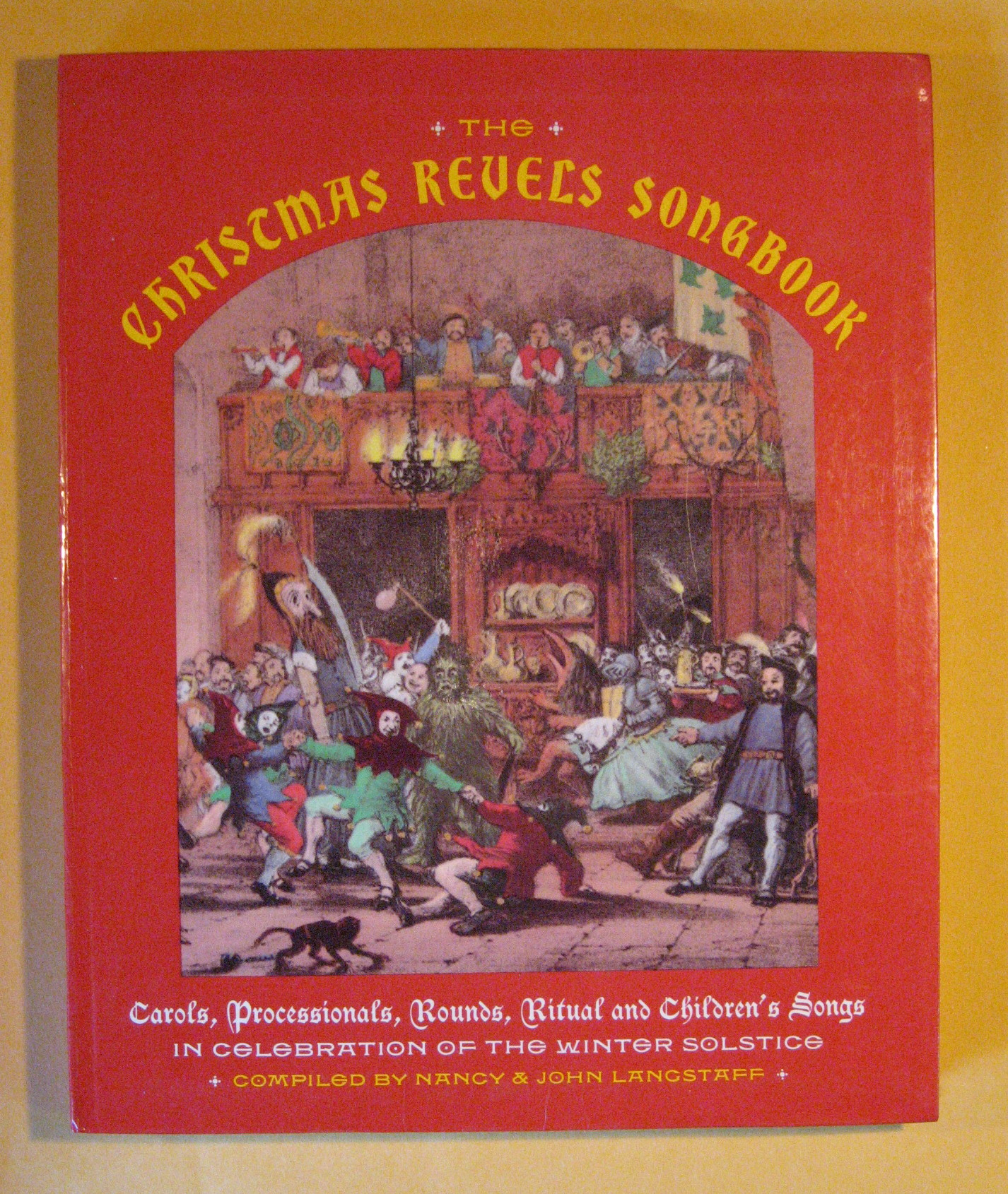 Christmas Revels Songbook: Carols, Processionals, Rounds, Ritual and Children's Songs in Celebration of the Winter Solstice, The, Langstaff, John and Nancy