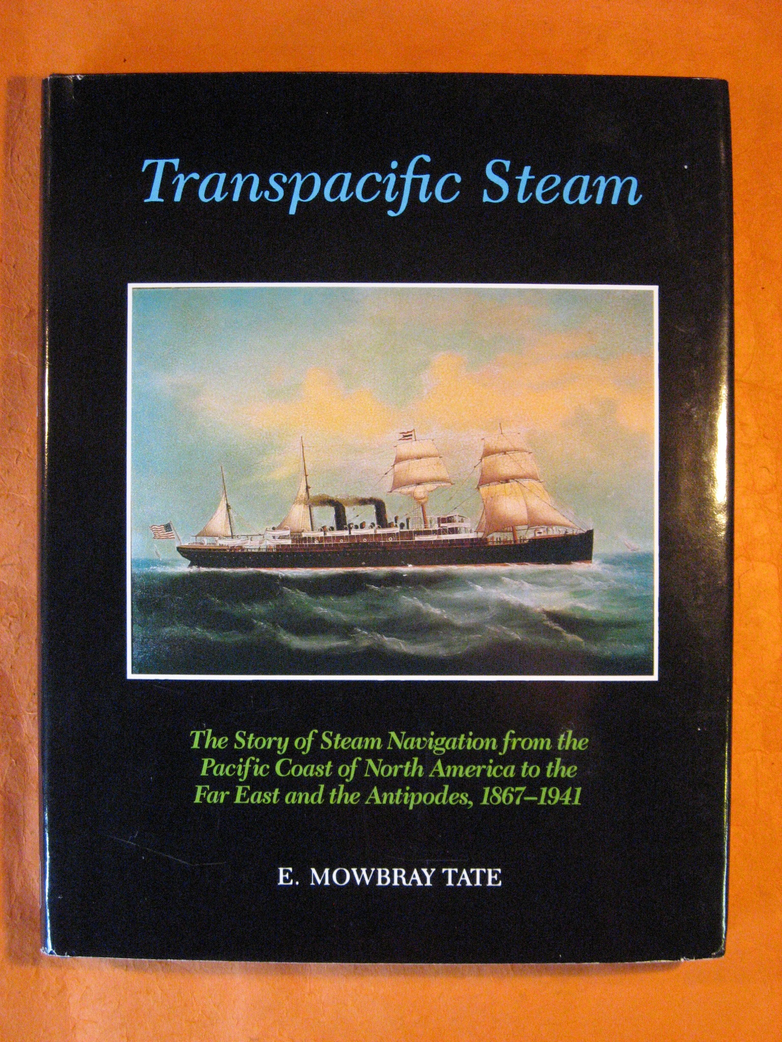 Transpacific Steam: The Story of Steam Navigation from the Pacific Coast of North America to the Far East and the Antipodes, 1867-1941, Tate, E. Mowbray