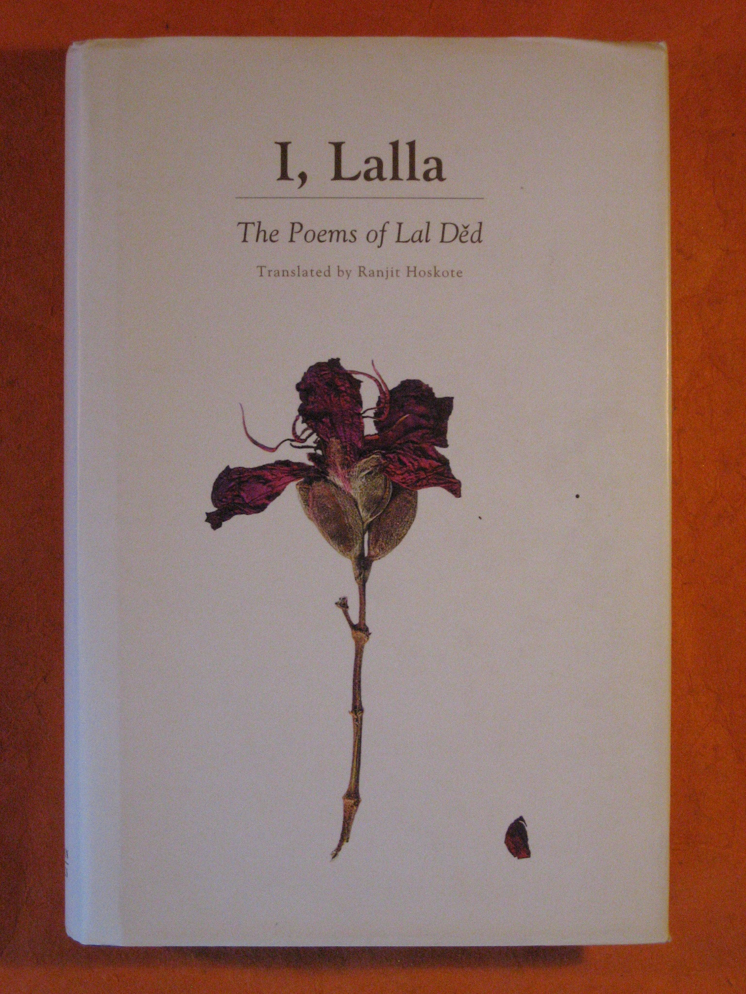 I, Lalla: The Poems of Lal Ded, Ded, Lal; Hoskote, Ranjit (translator)