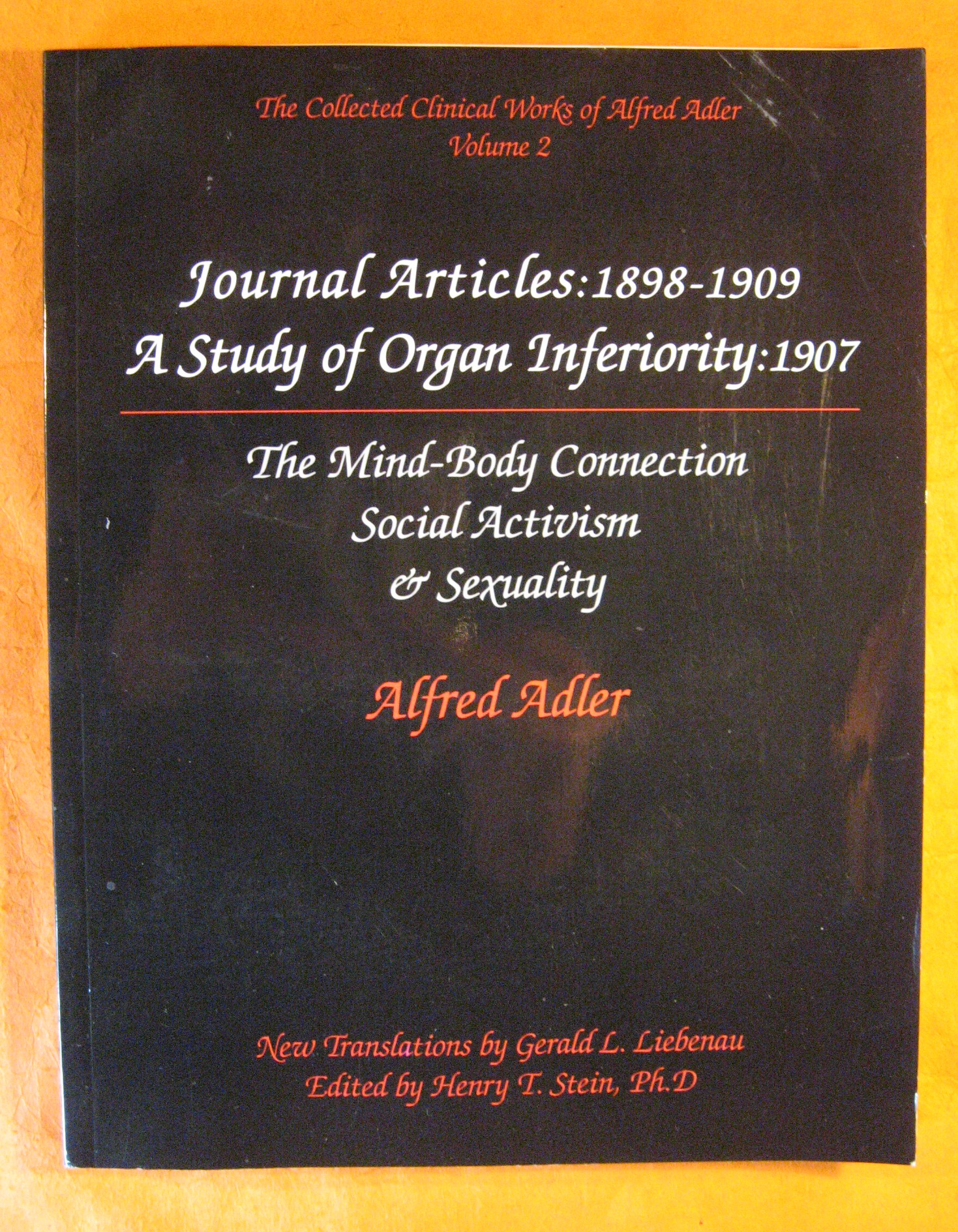 Journal Articles: 1898-1909: The MInd-Body Connection, Social Activism, & Sexuality (The Collected Clinical Works of Alfred Adler, Volume 2 ), Adler, Alfred; Stein, Edward T. (editor)