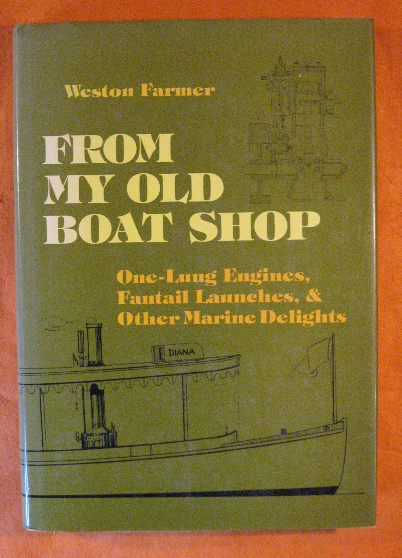 From My Old Boat Shop: One-Lung Engines, Fantail Launches and Other Marine Delights, Farmer, Weston