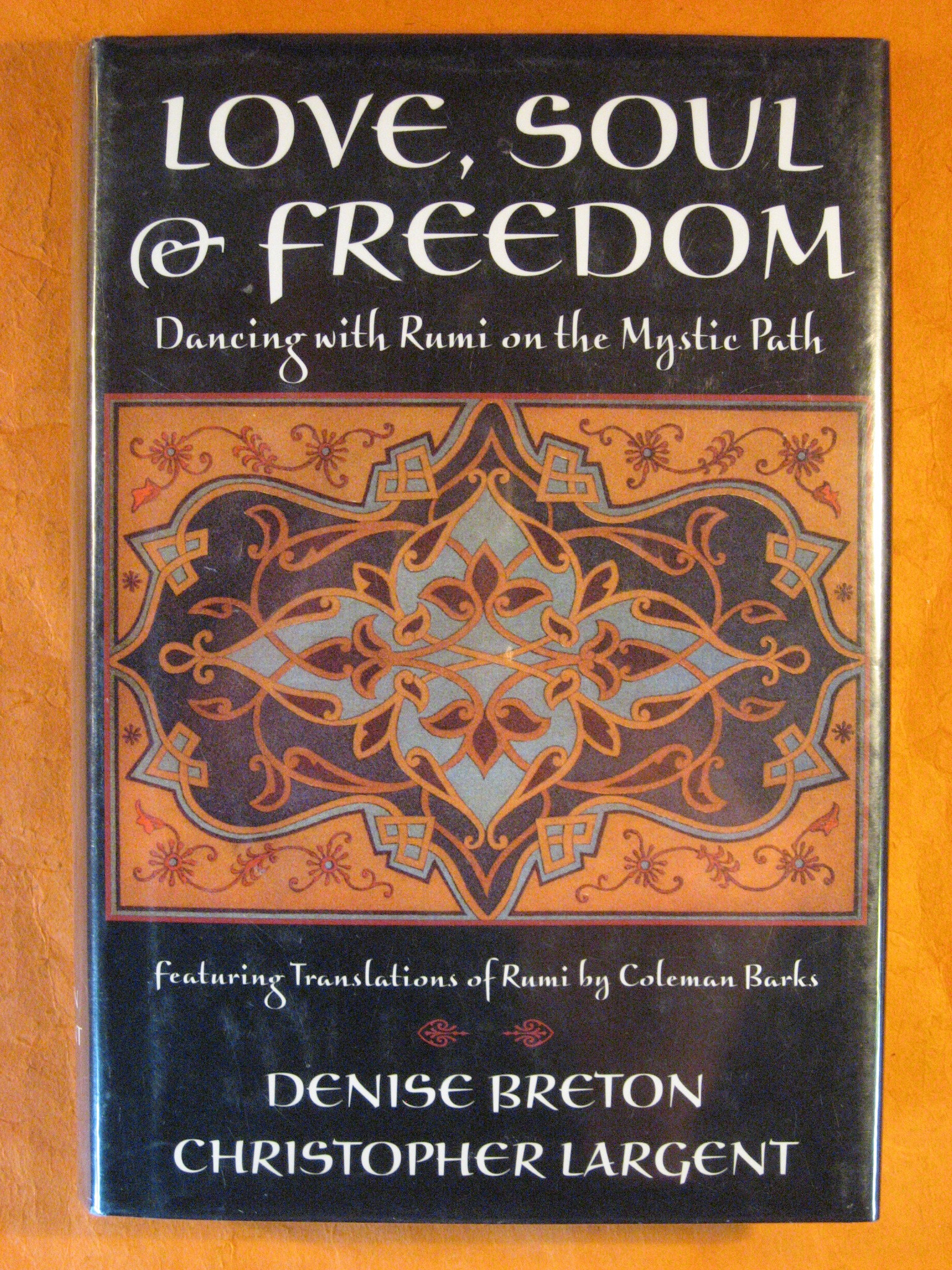 Love, Soul & Freedom: Dancing With Rumi on the Mystic Path, Rumi; Denise Breton; Christopher Largent