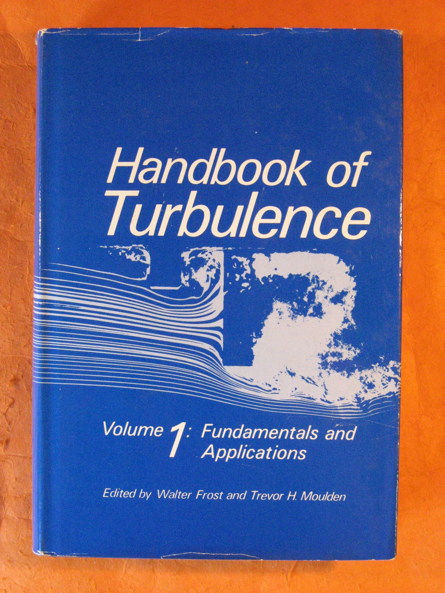 Handbook of Turbulence: Volume 1 Fundamentals and Applications, Frost, Walter P; Moulden, Trevor H.  (eds.)