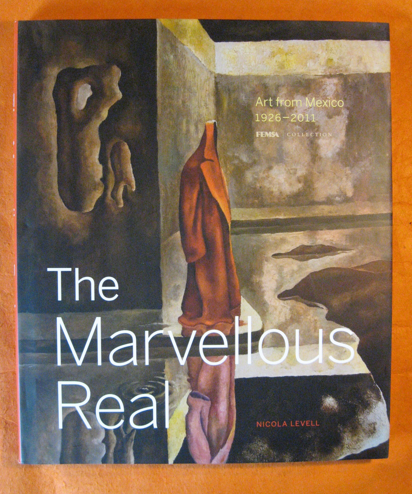 The Marvellous Real: Art from Mexico 1926-2011, Levell, Nicola