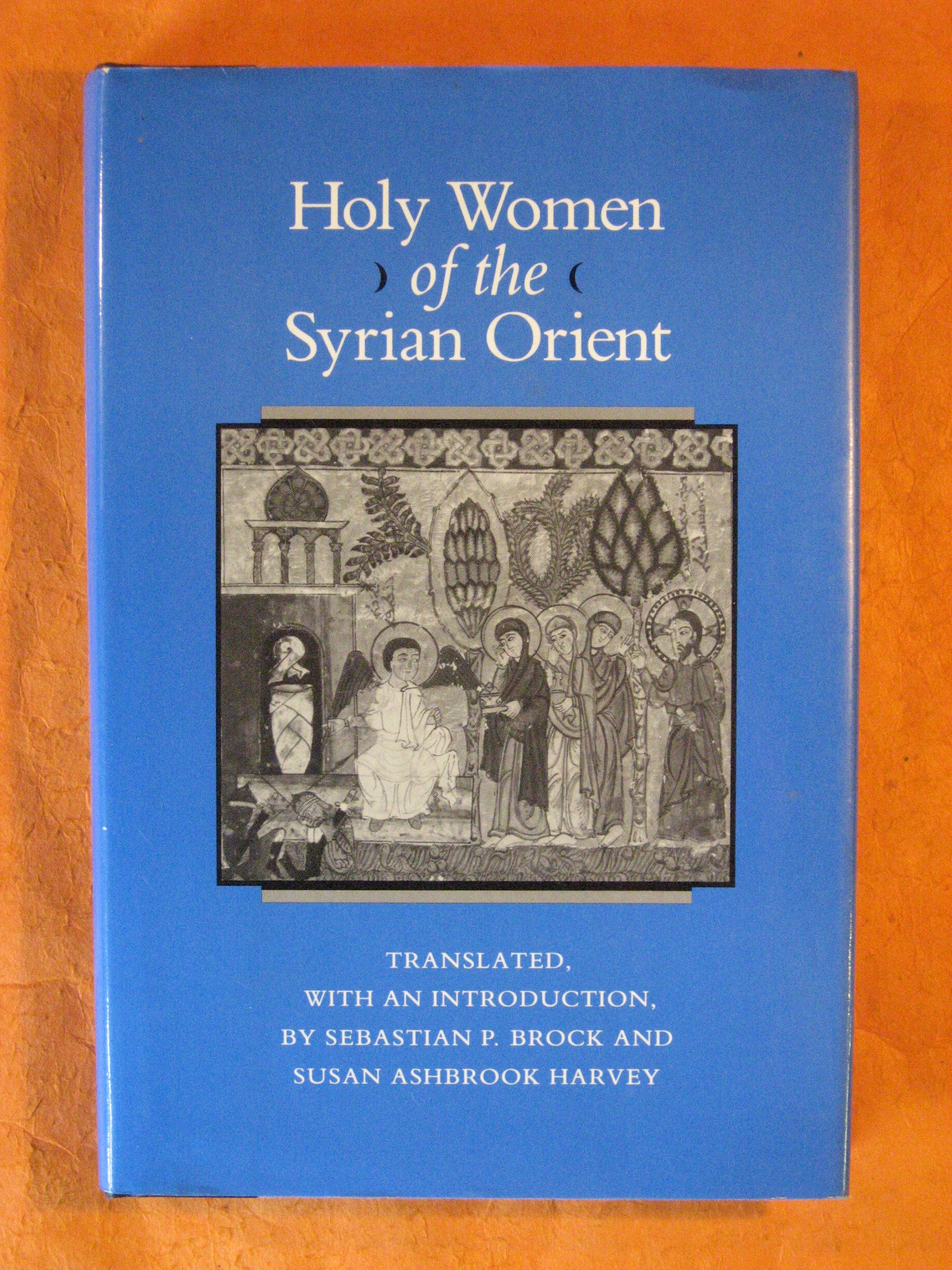 Holy Women of the Syrian Orient (Transformation of the Classical Heritage), No Author