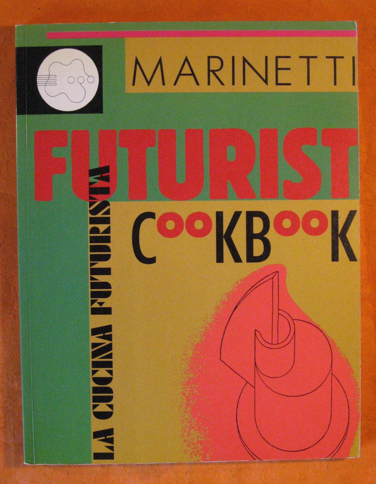 Futurist Cookbook / La Cucina Futurista, The, Marinetti, Filippo Tommaso
