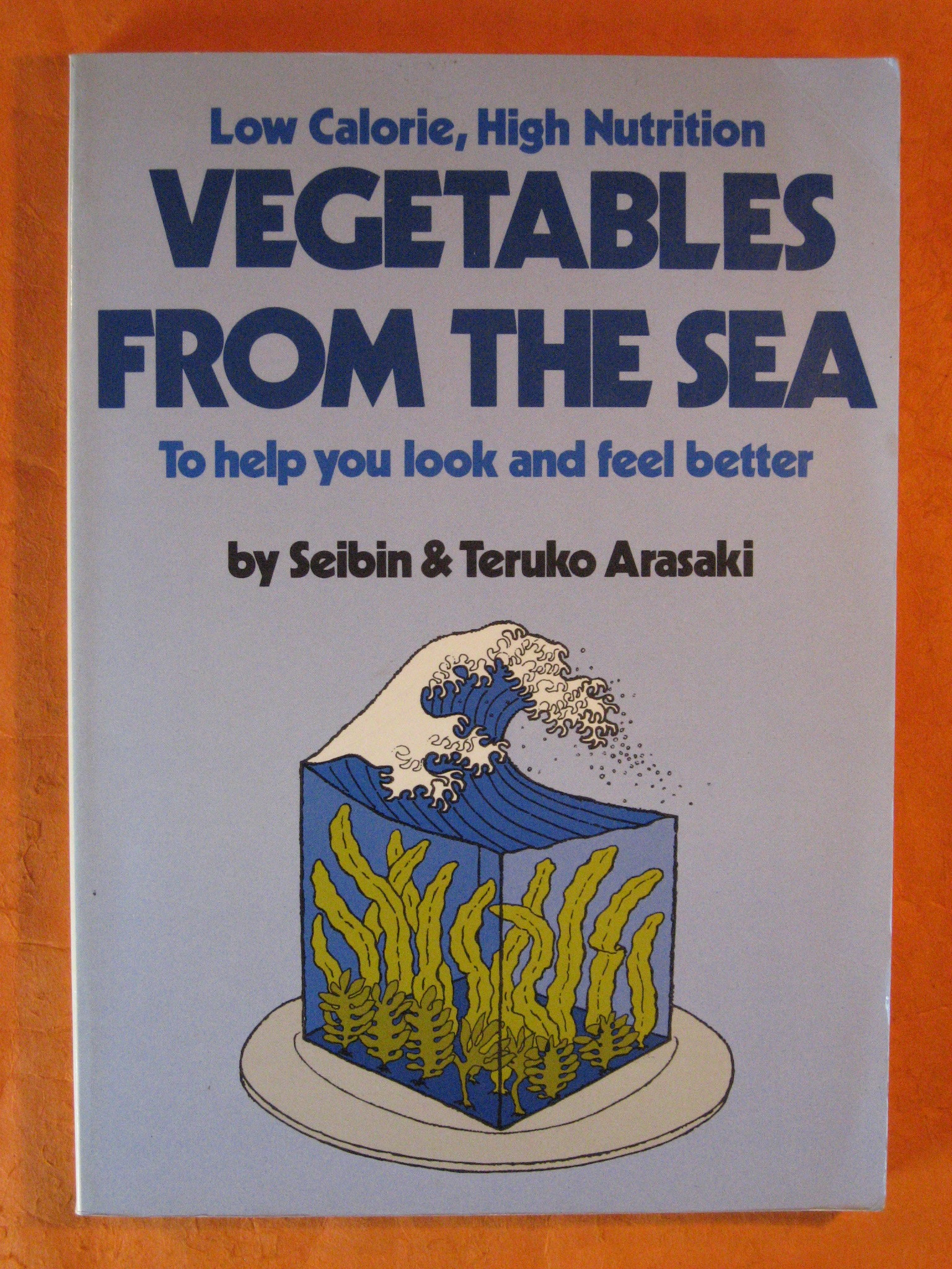 Low Calorie High Nutrition Vegetables from the Sea to Help You Look and Feel Better, Arasaki, Seibin; Teruko Arasaki