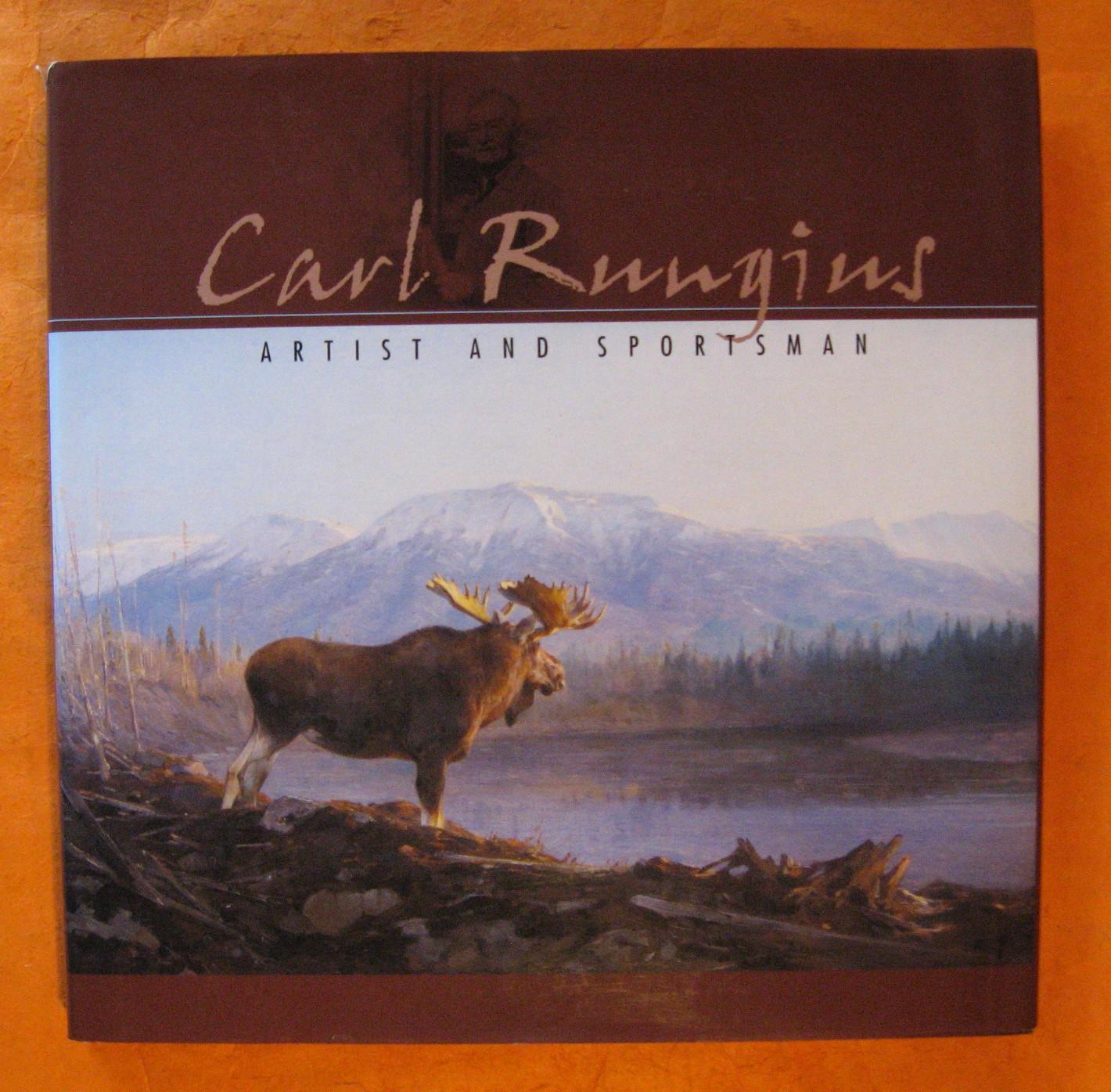 Carl Rungius: Artist & Sportsman, Rungius, Carl
