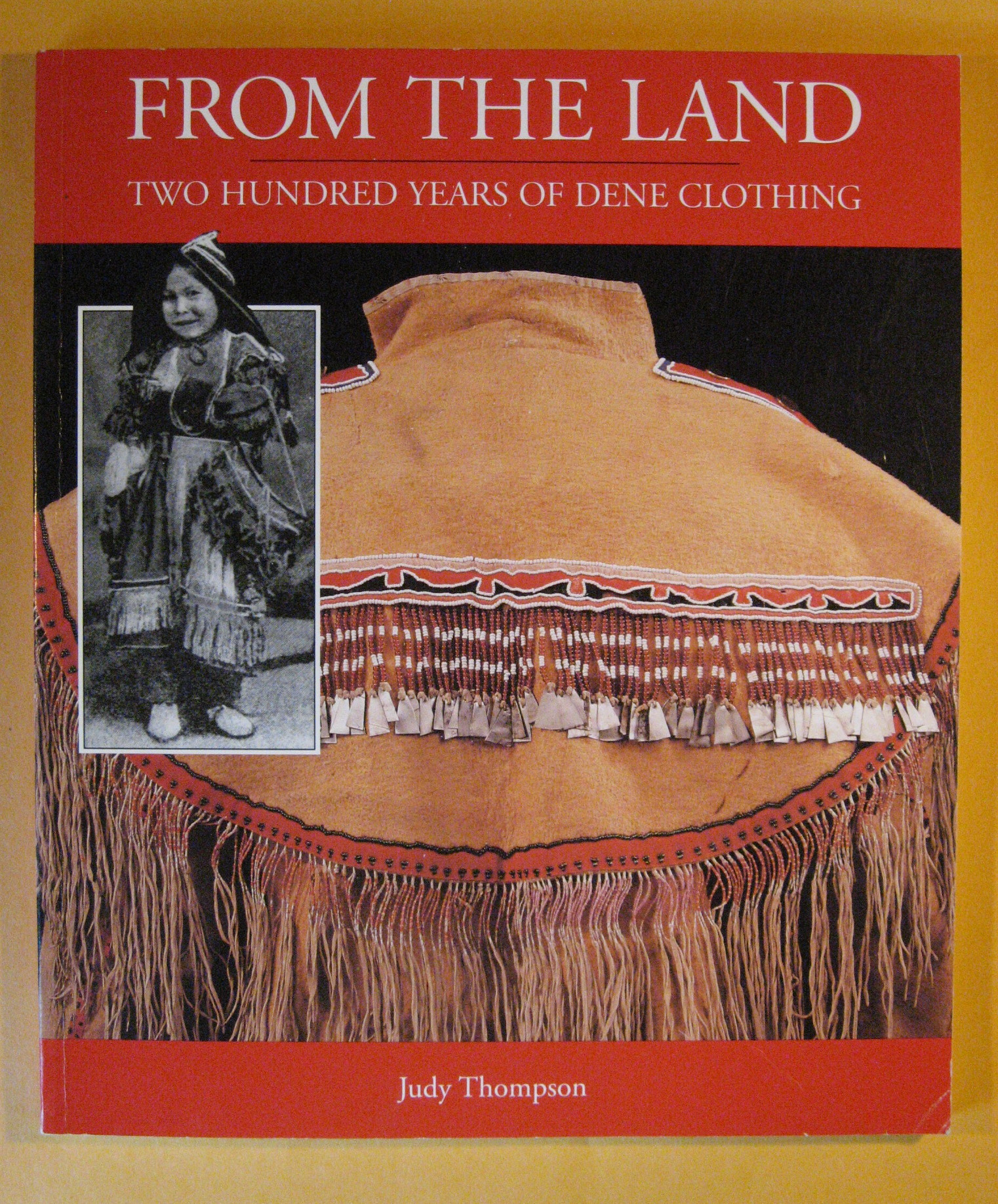 From the Land: Two Hundred Years of Dene Clothing, Thompson, Judy