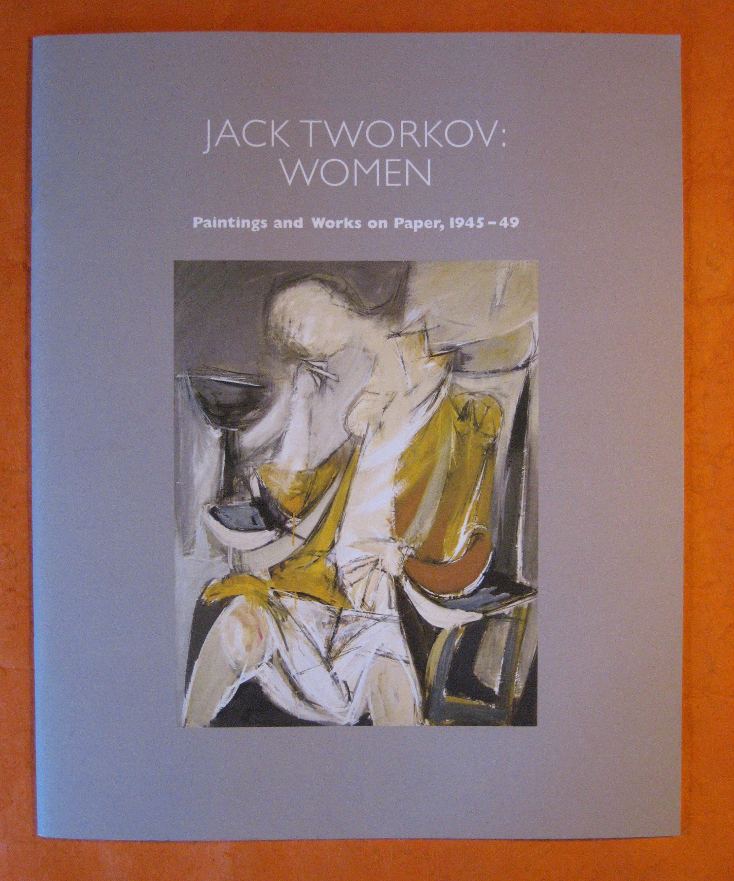 Jack Tworkov:  Women:  Paintings and Works on Paper, 1945-49, Tworkov, Jack; Pollock, Lindsay (essay)