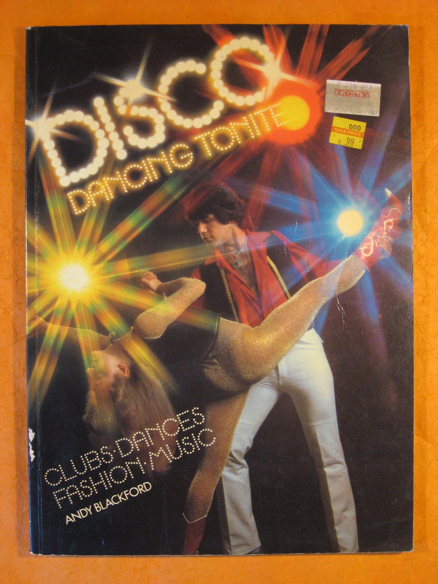 Disco Dancing Tonite:  Clubs, Dances, Fashion, Music, Blackford, Andy