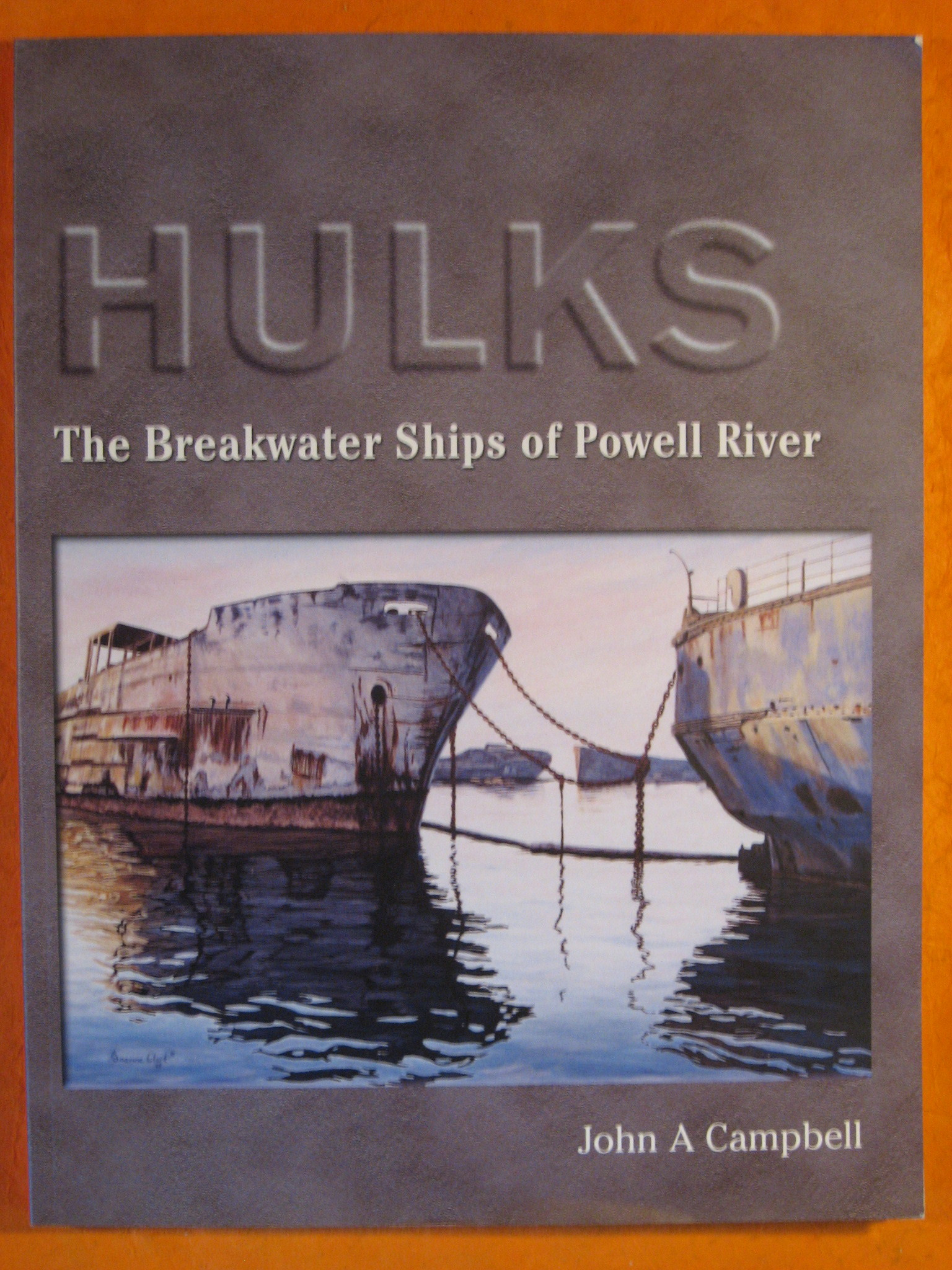 Hulks: The Breakwater Ships of Powell River, Campbell, John A.