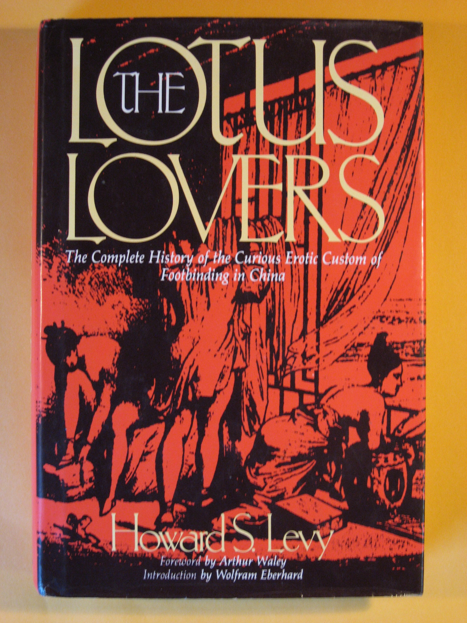 Lotus Lovers : The Complete History of the Curious Erotic Custom of Footbinding in China, The, Levy, Howard S.