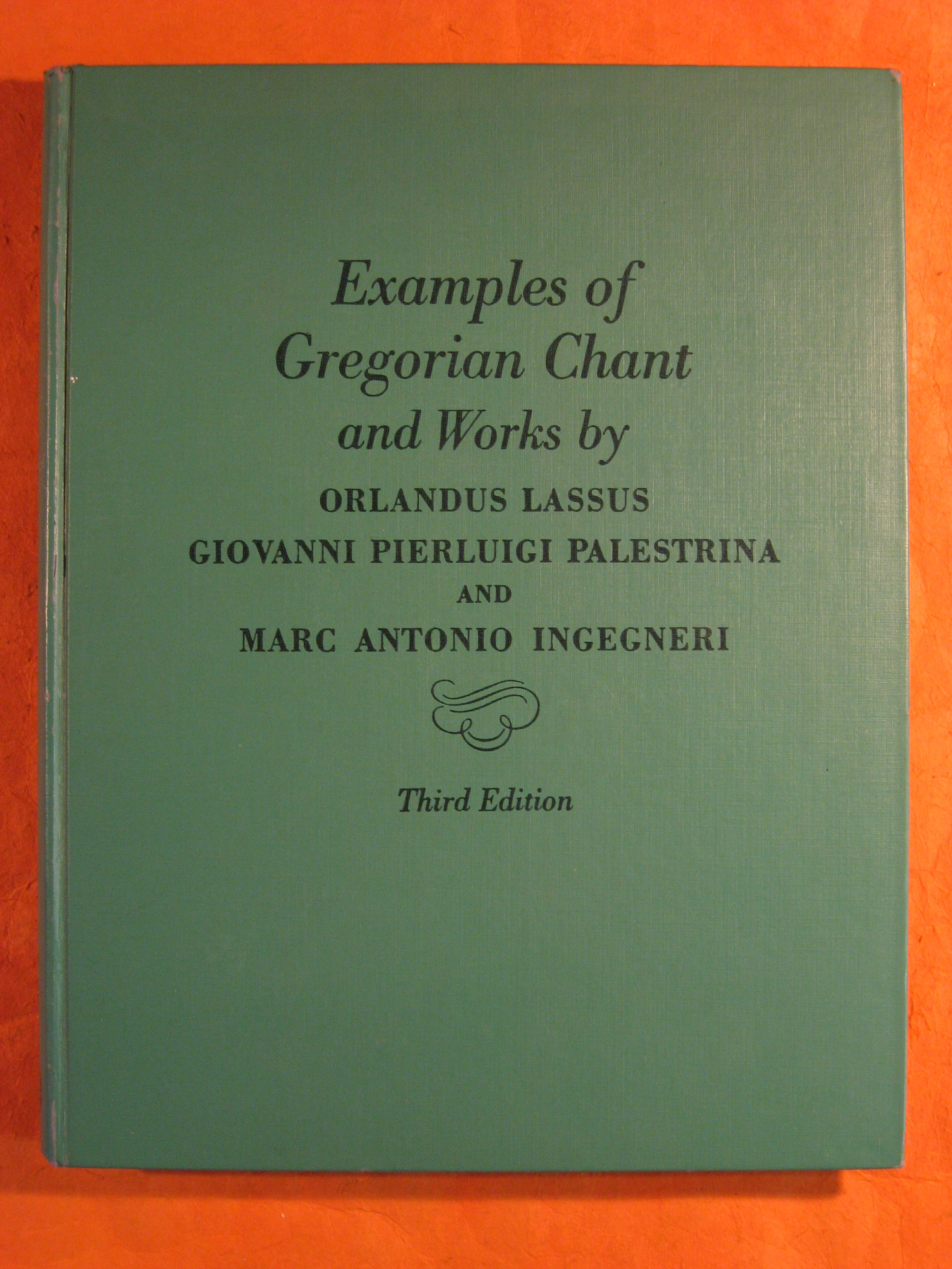 Examples of Gregorian Chant and Works By Orlandus Lassus, Giovanni Pierluigi Palestrina and Marc Antonio Ingegneri for Use in Classes of Counterpoint
