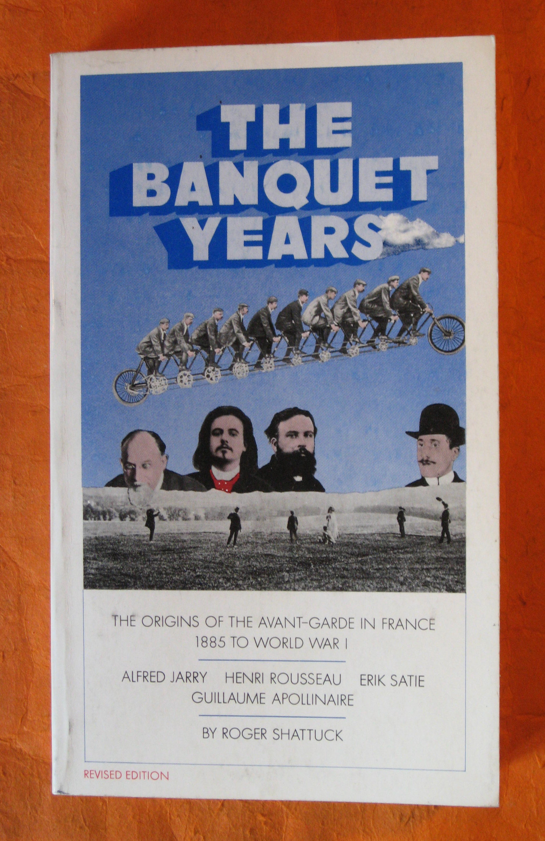 Image for The Banquet Years: The Origins of the Avant-Garde in France - 1885 to World War I