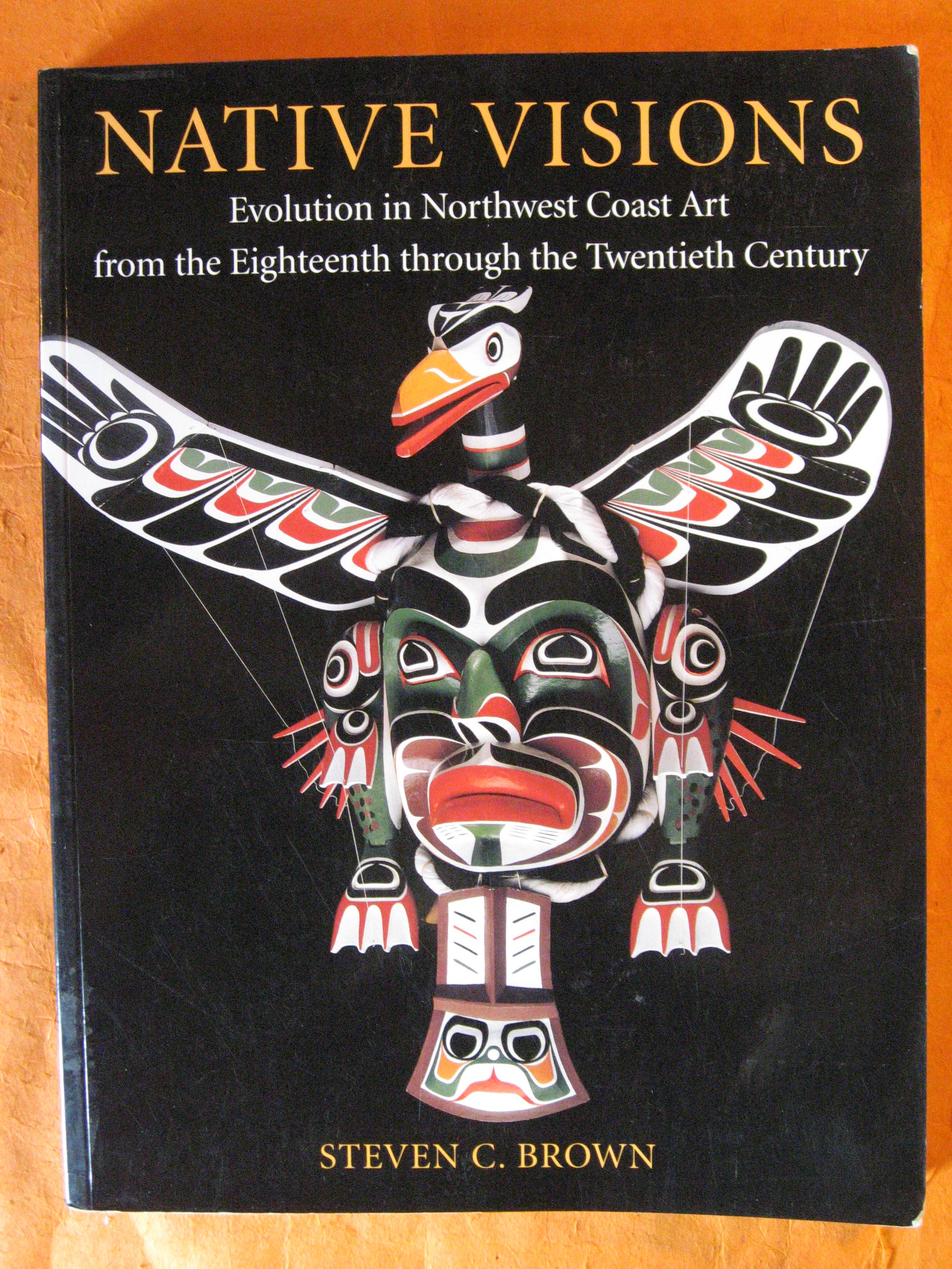Native Visions: Evolution in Northwest Coast Art from the Eighteenth through the Twentieth Century